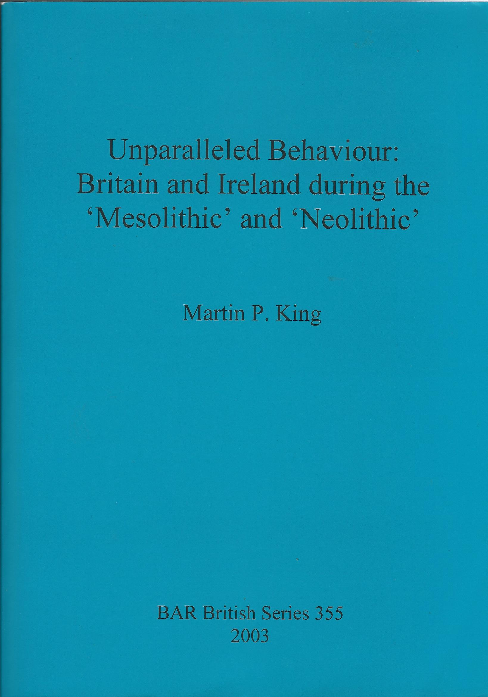 Image for Unparalleled Behaviour: Britain and Ireland during the 'Mesolithic' and 'Neolithic' (BAR British Series)