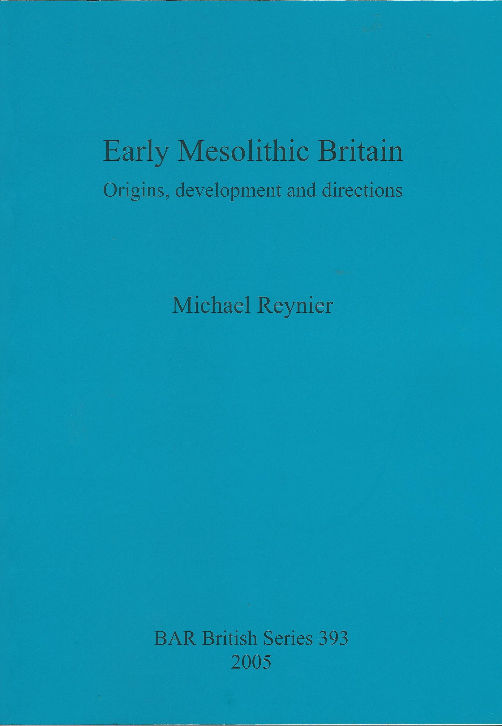 Image for Early Mesolithic Britain: Origins, development and directions (BAR British Series)