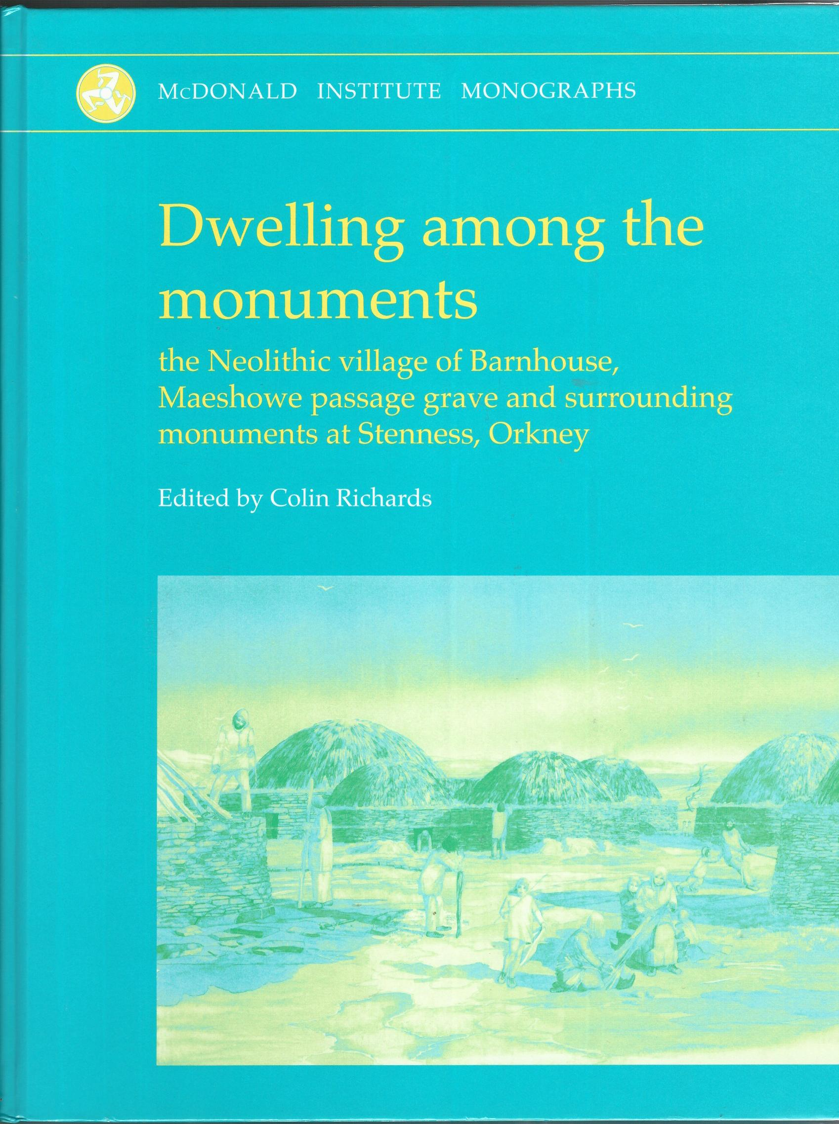 Image for Dwelling Among the Monuments: The Neolithic Village of Barnhouse, Maeshowe Passage Grave and Surrounding Monuments at Stenness, Orkney (McDonald Institute Monographs)
