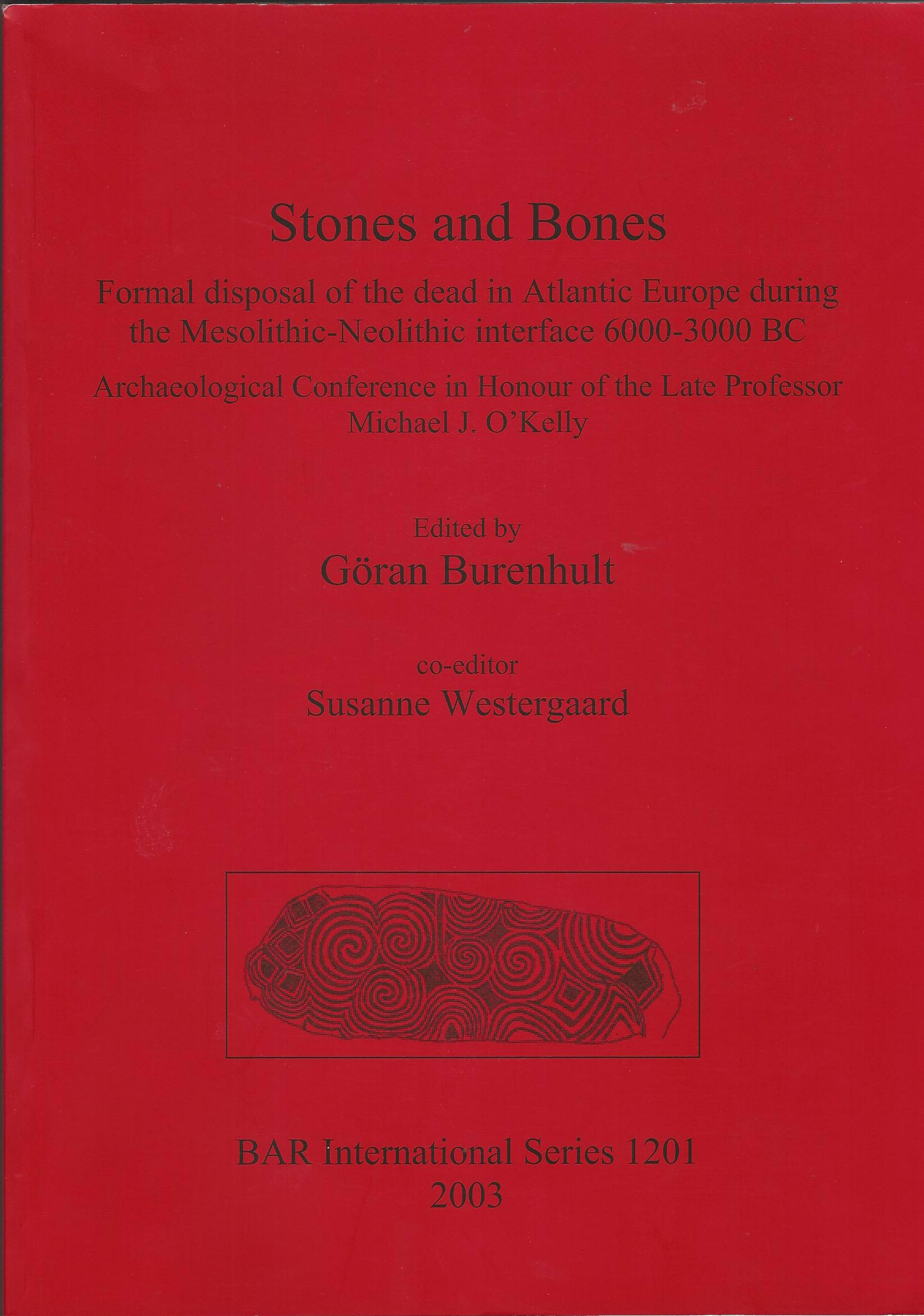 Image for Stones and Bones: Formal disposal of the dead in Atlantic Europe during the Mesolithic-Neolithic interface 6000-3000 BC: Formal Disposal of the Dead ... Michael J. O'Kelly (BAR International Series)