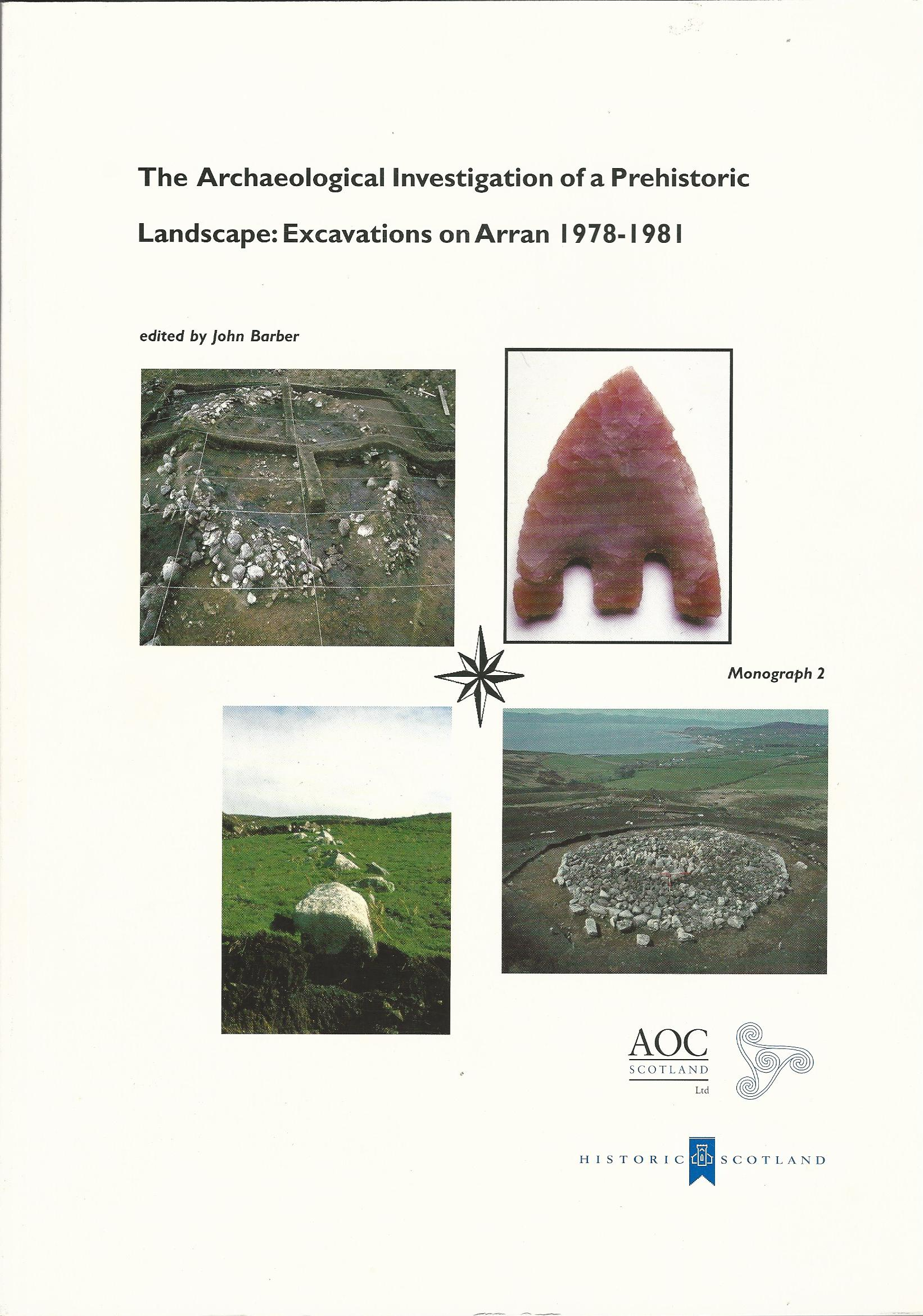 Image for The Archaeological Investigation of a Prehistoric Landscape: Excavations on Arran 1978-81 (STAR Monograph)