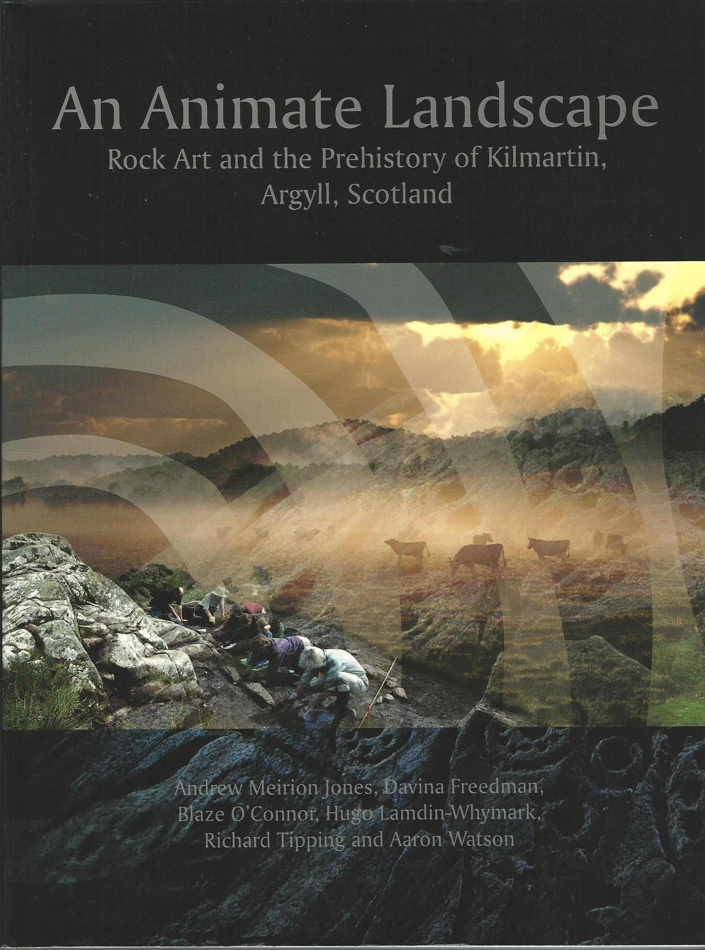 Image for An Animate Landscape: Rock Art and the Prehistory of Kilmartin, Argyll, Scotland
