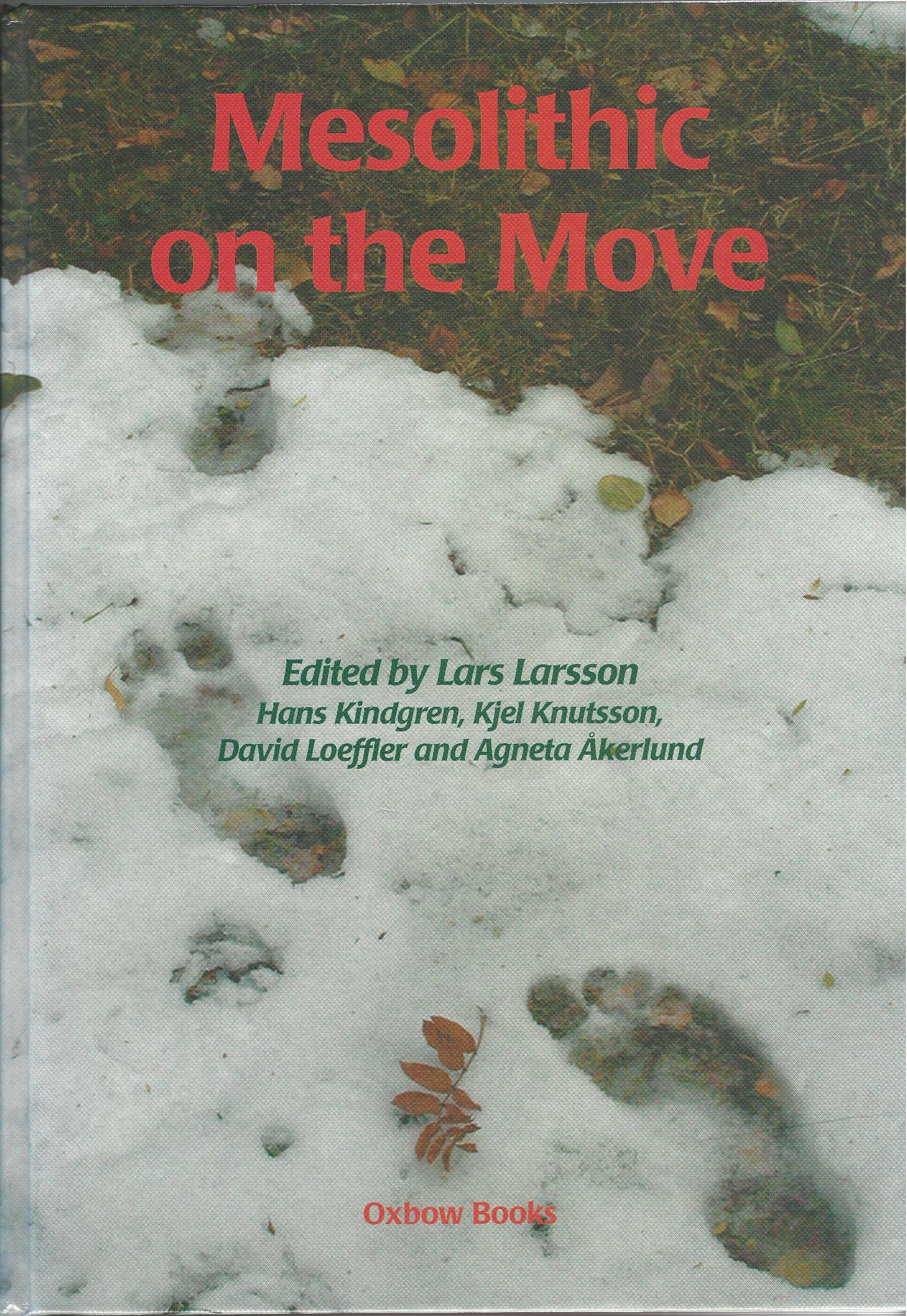 Image for Mesolithic on the Move: Papers presented at the Sixth International Conference on the Mesolithic in Europe, Stockholm 2000