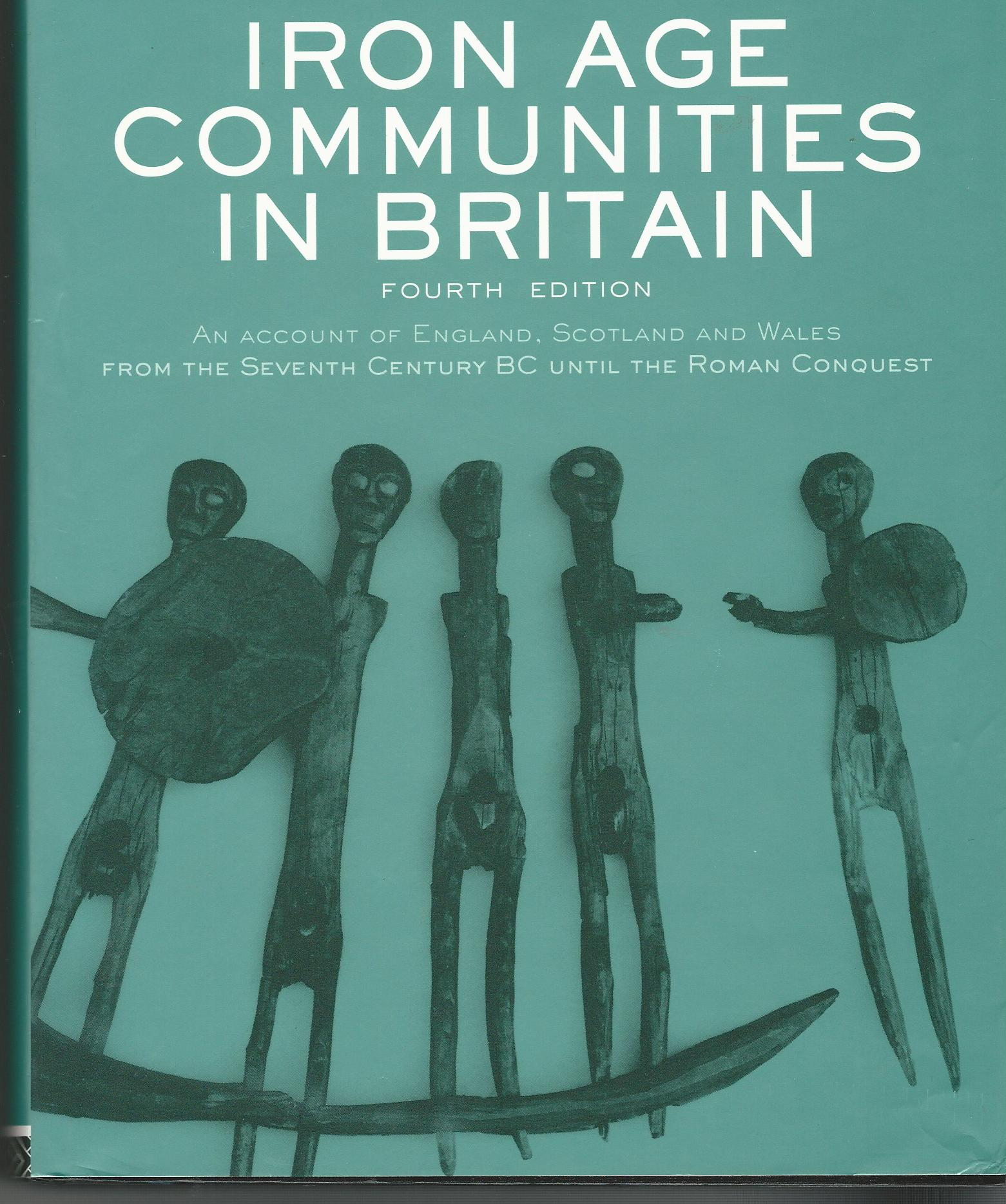 Image for Iron Age Communities in Britain: An Account of England, Scotland and Wales from the Seventh Century BC until the Roman Conquest