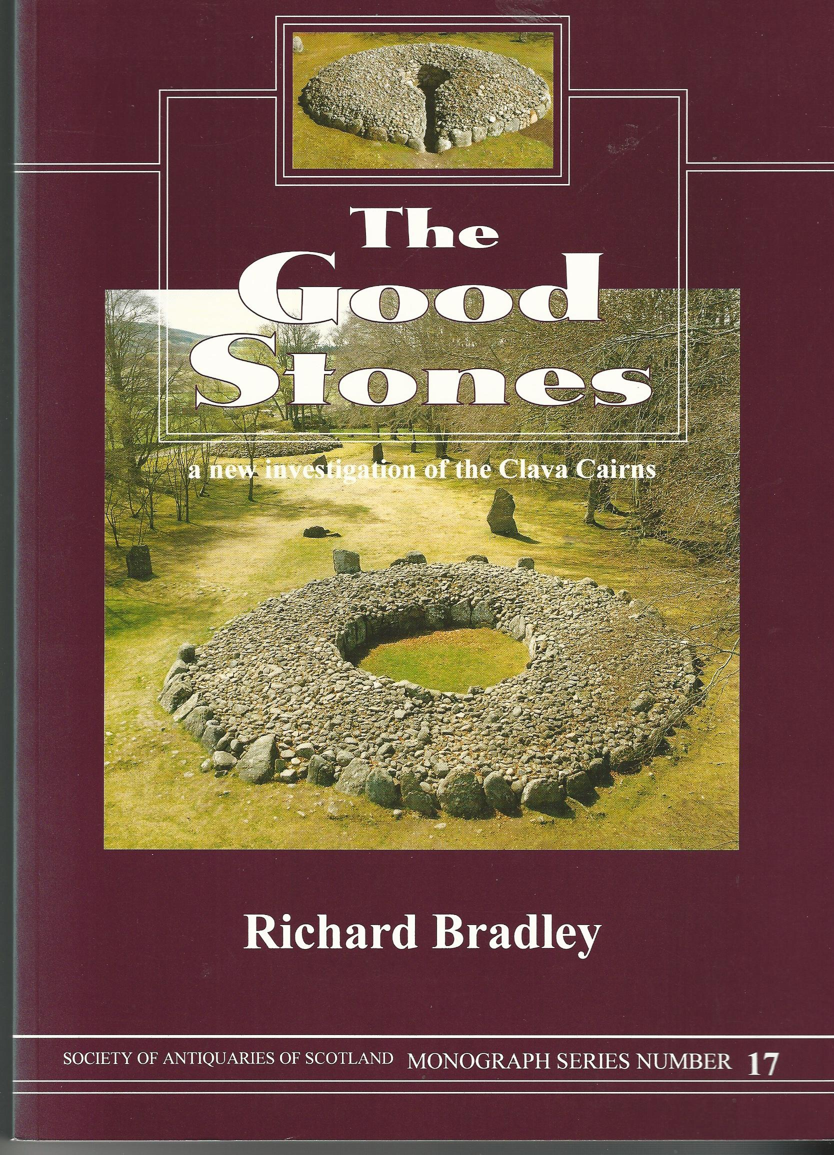 Image for The Good Stones: Clava Cairns. Society of Antiquaries of Scotland Monograph Series number 17.