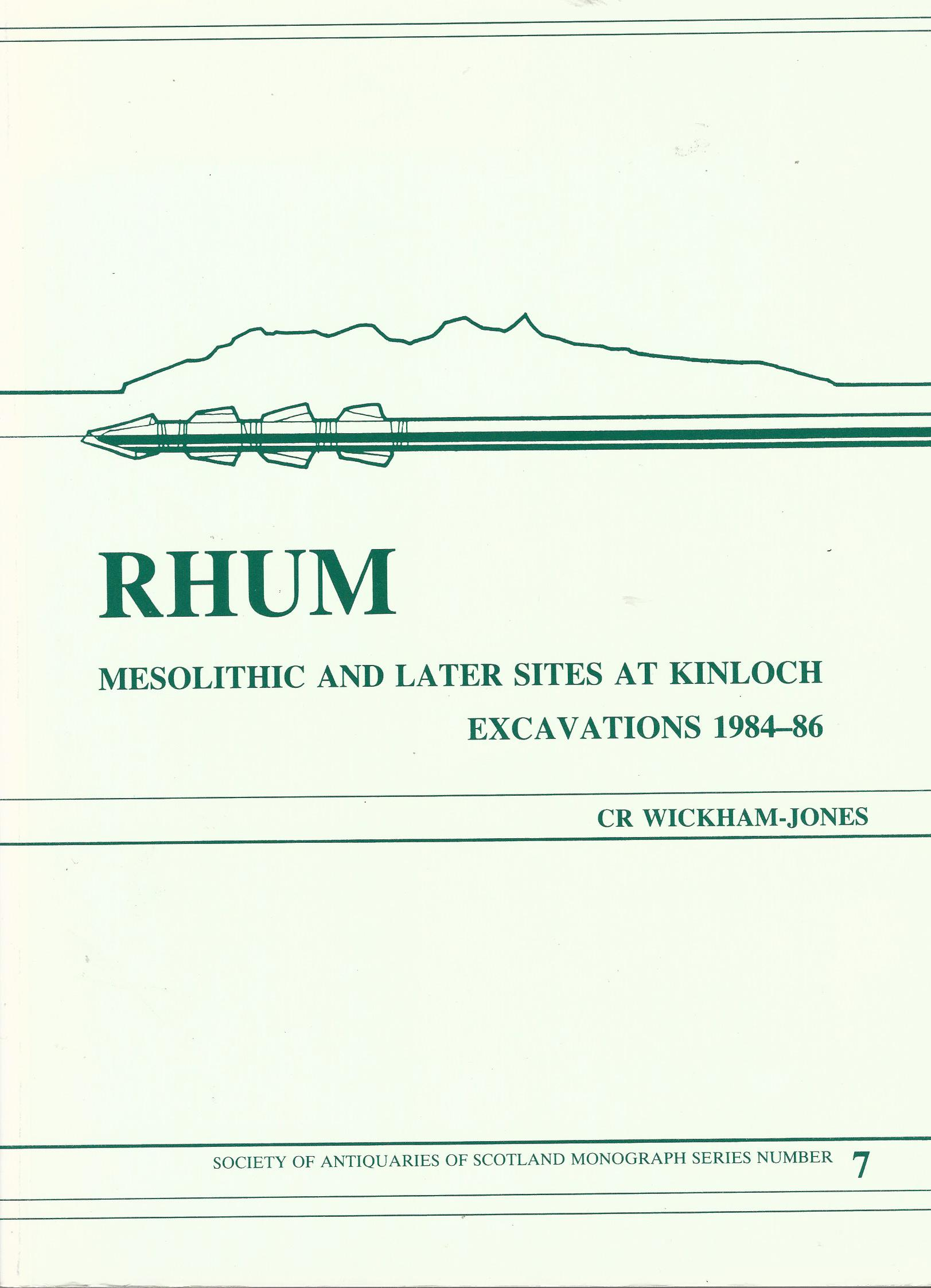 Image for Rhum, Mesolithic and Later Sites at Kinloch, Excavations 1984-1986. Society of Antiquaries of Scotland monograph series Number 7.