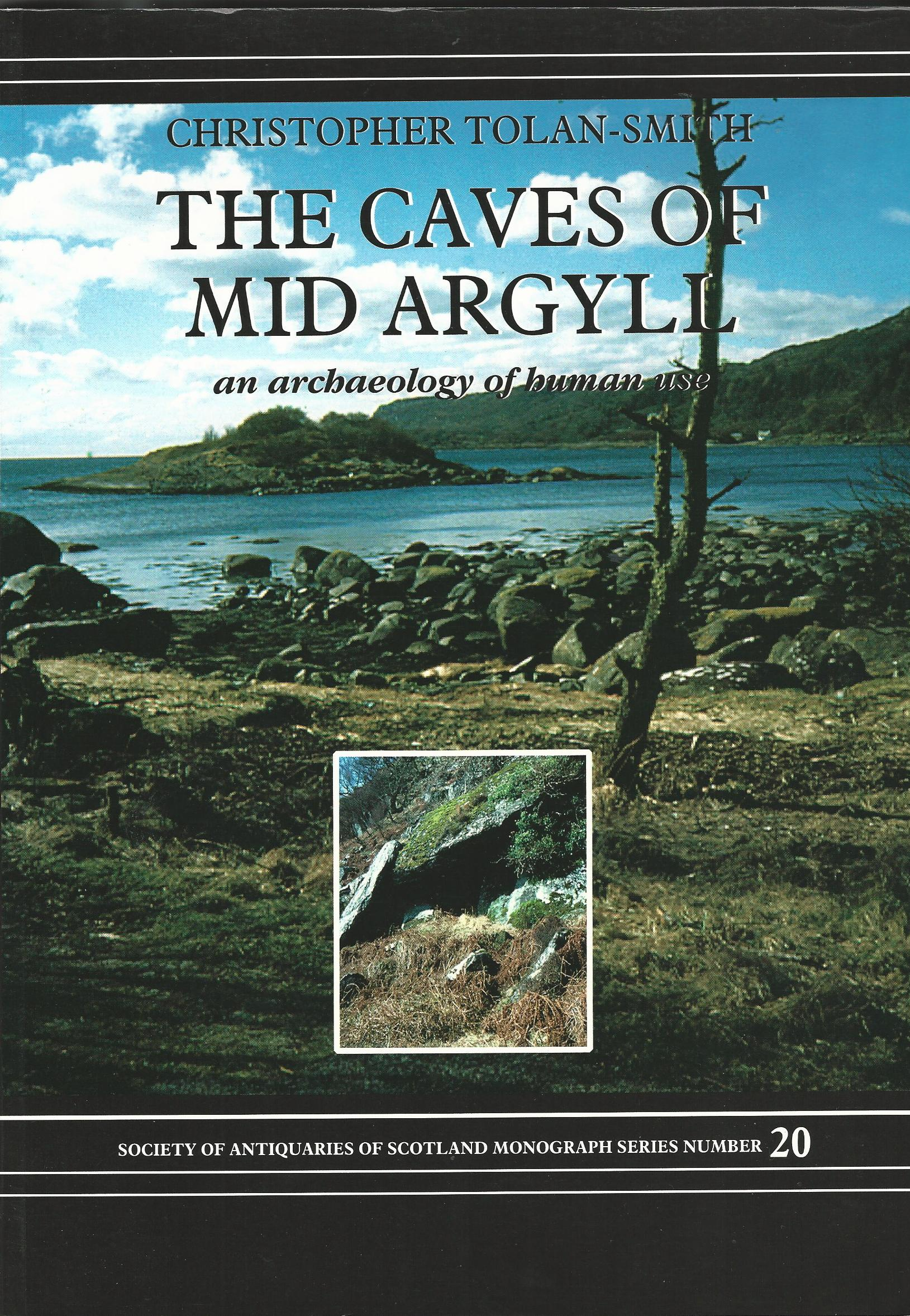 Image for The Caves of Mid Argyll: An Archeaology of Human Use (Society of Antiquaries of Scotland Monograph)