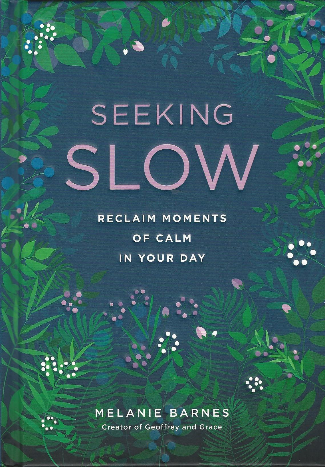 Image for Seeking Slow: Reclaim Moments of Calm in Your Day