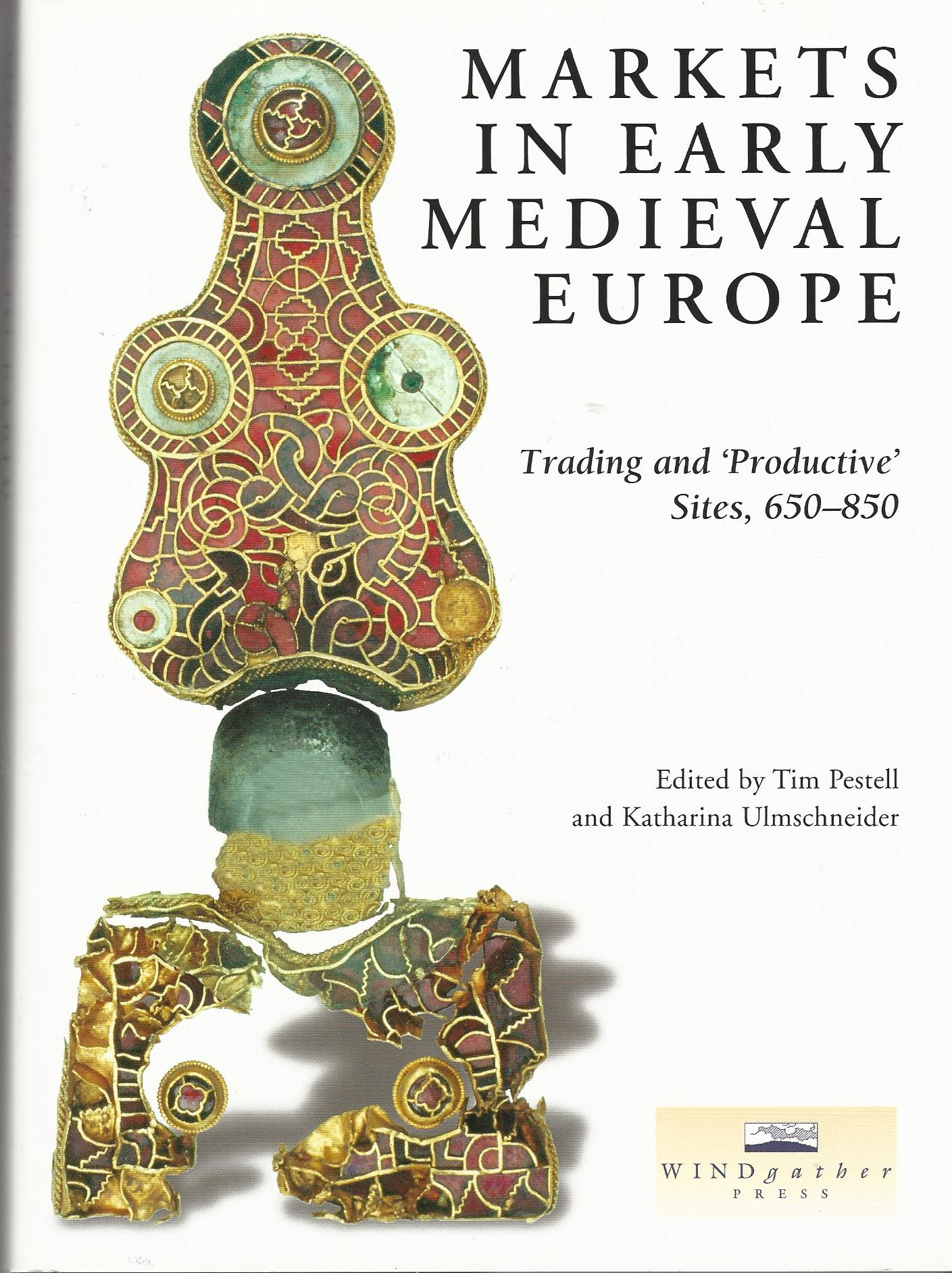 Image for Markets in Early Medieval Europe: Trading and Productive Sites, 650-850