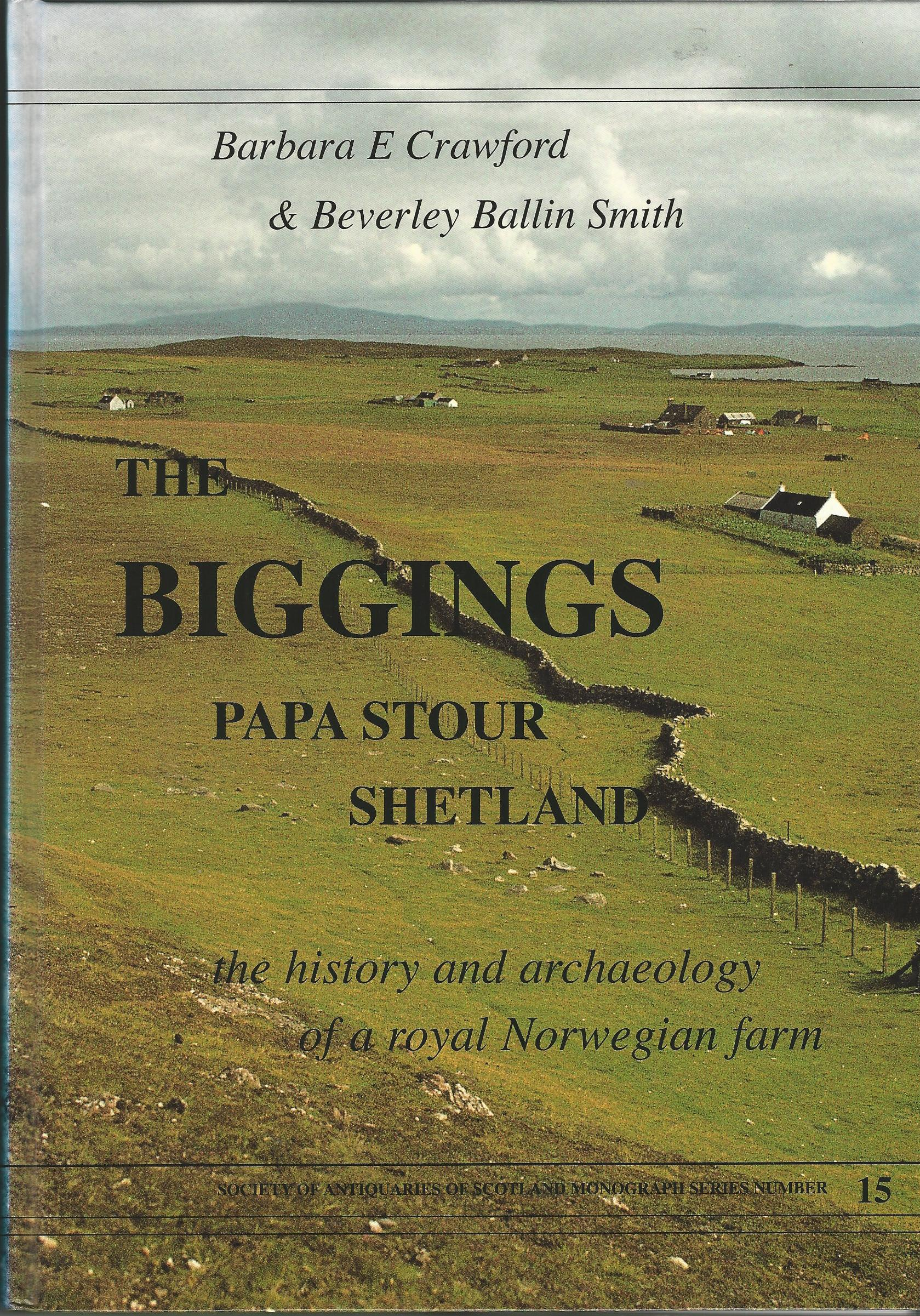 Image for The Biggings, Papa Stour, Shetland the History and Archaeololgy of a Royal Norwegian Farm: The History and Excavation of a Royal Norwegian Farm