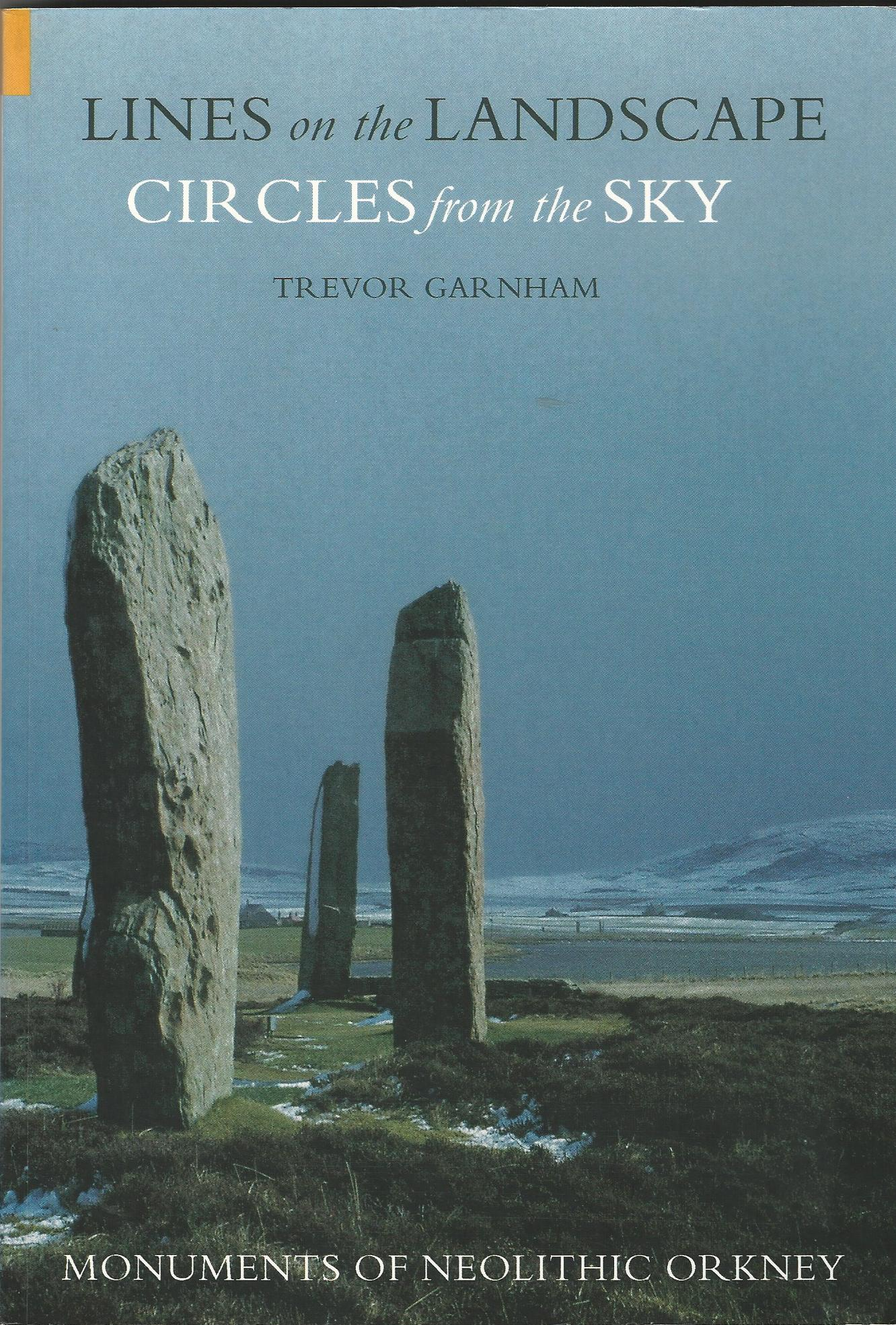 Image for Lines on the Landscape, Circles from the Sky: Monuments of Neolithic Orkney