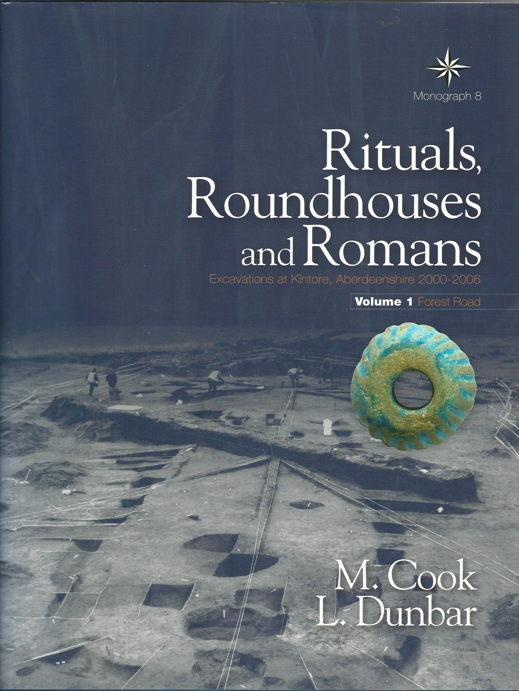 Image for Rituals, Roundhouses and Romans: Excavations at Kintore, Aberdeenshire 2000-2006 Volume 1 - Forest Road