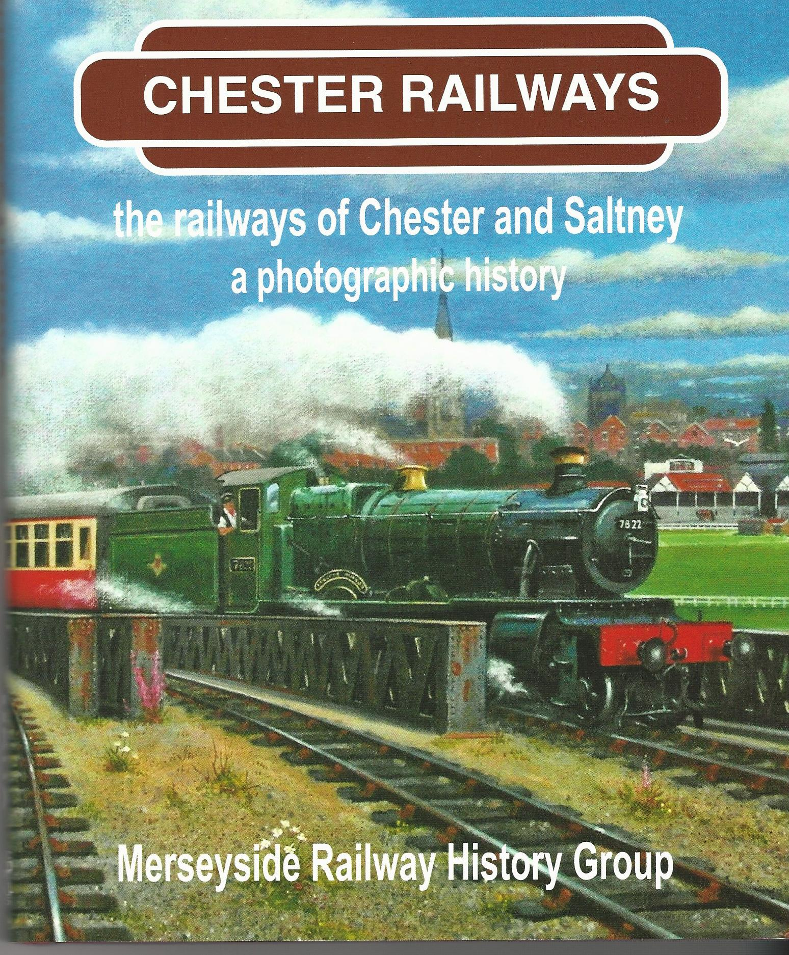 Image for Chester Railways - The Railways of Chester and Saltney, A Photographic History