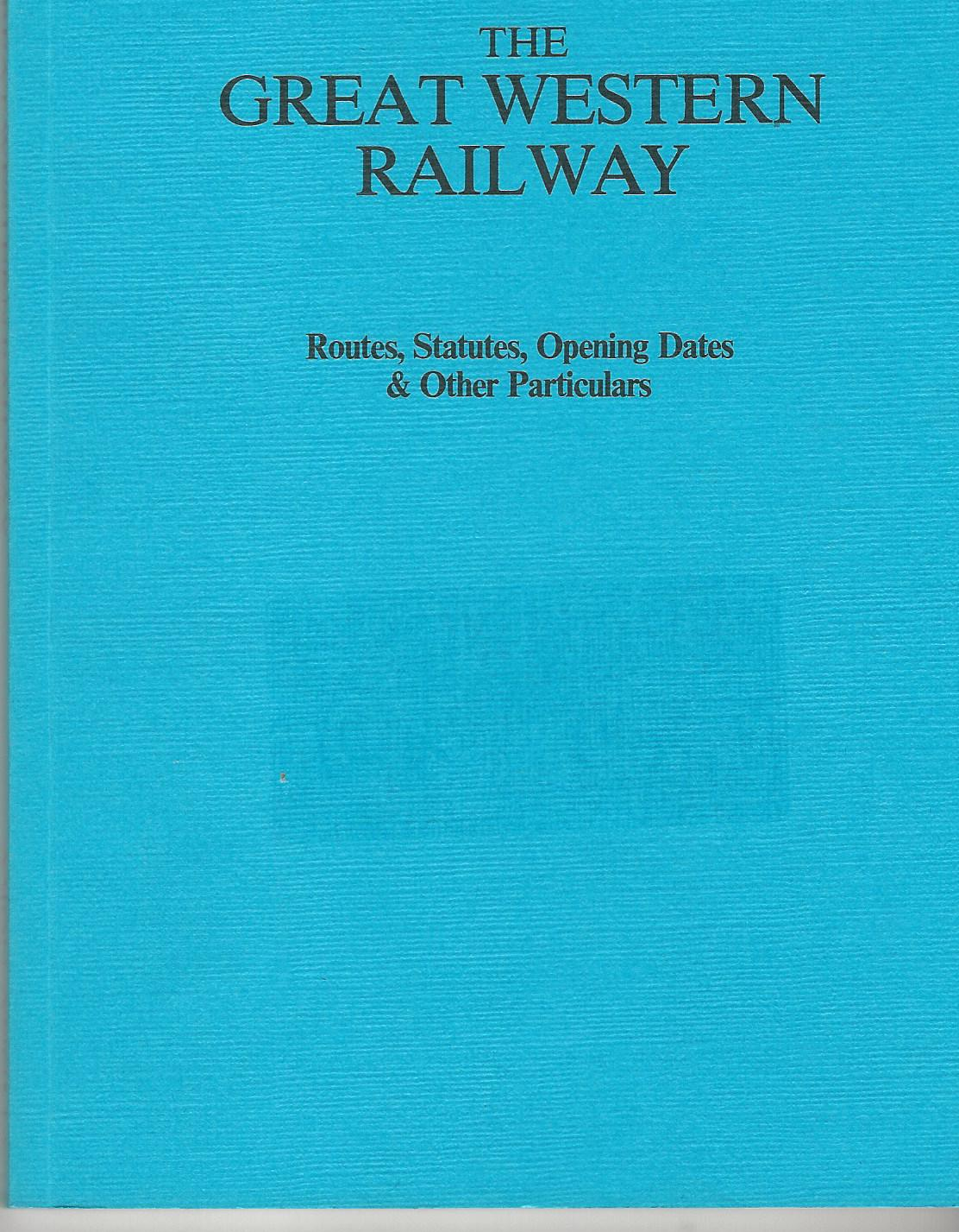 Image for The Great Western Railway Routes, Statutes, Opening Dates and Other Particulars