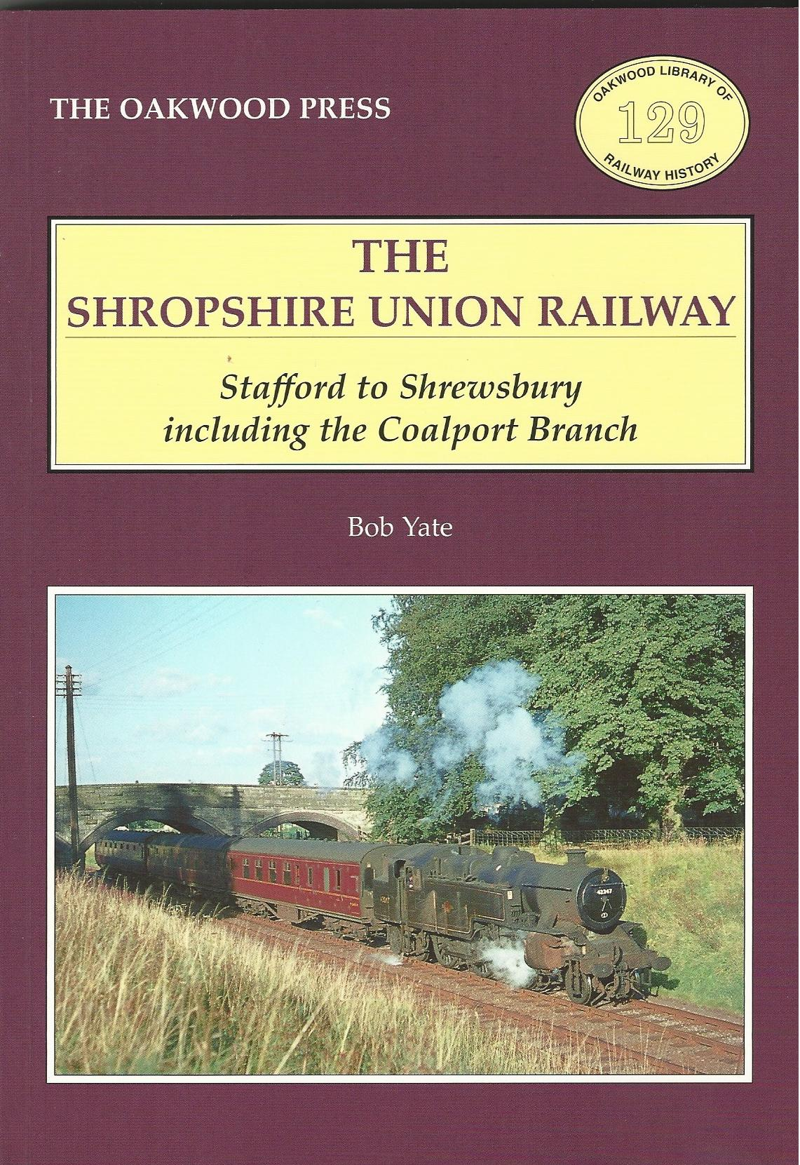 Image for Shropshire Union Railway: Stafford to Shrewsbury Including the Coalport Branch (Oakwood Library of Railway History)