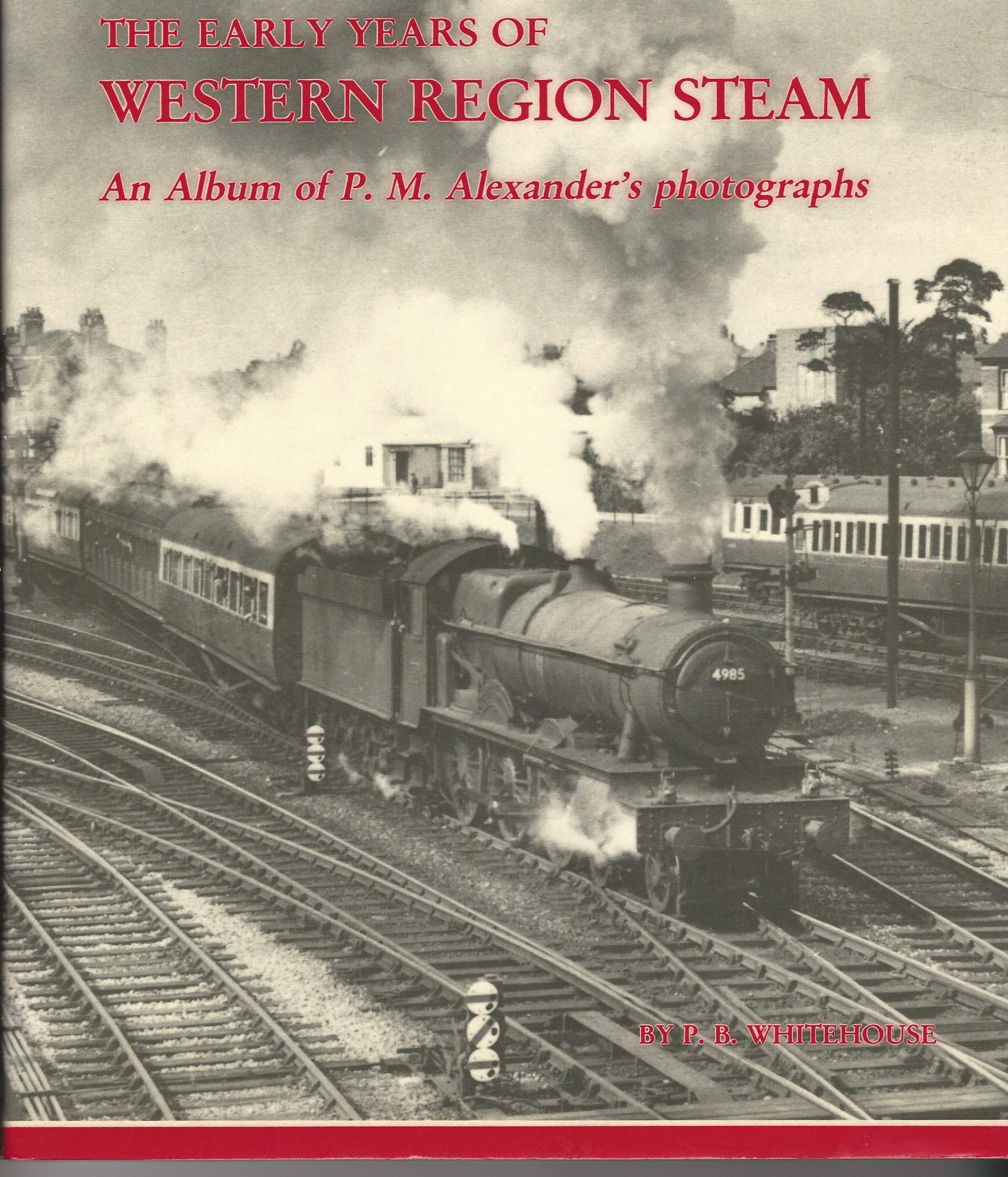 Image for The Early Years of Western Region steam: An album of P.M. Alexander's photographs.