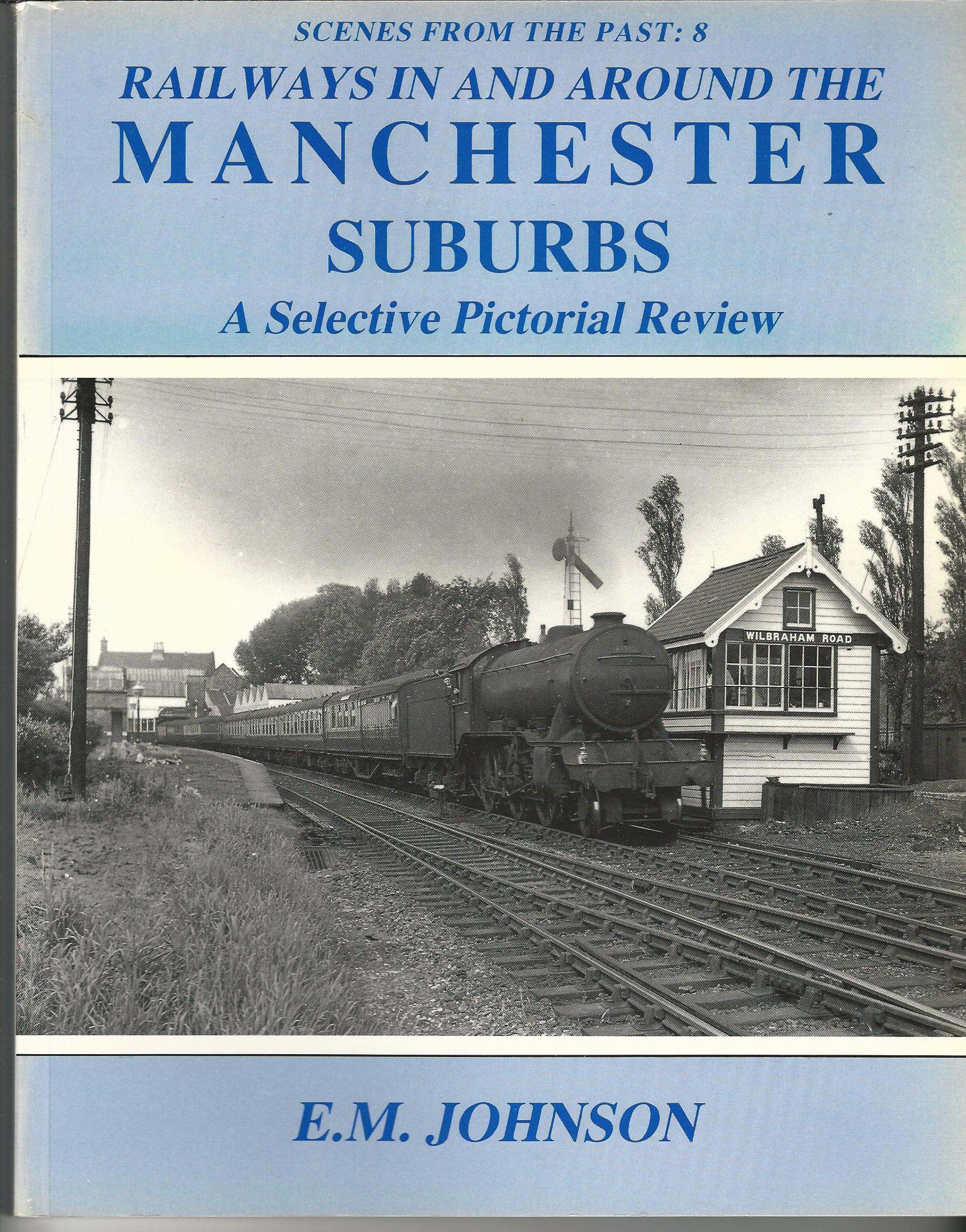Image for Scenes From the Past 8: Railways in and around the Manchester Suburbs.: A Selective Pictorial Review.