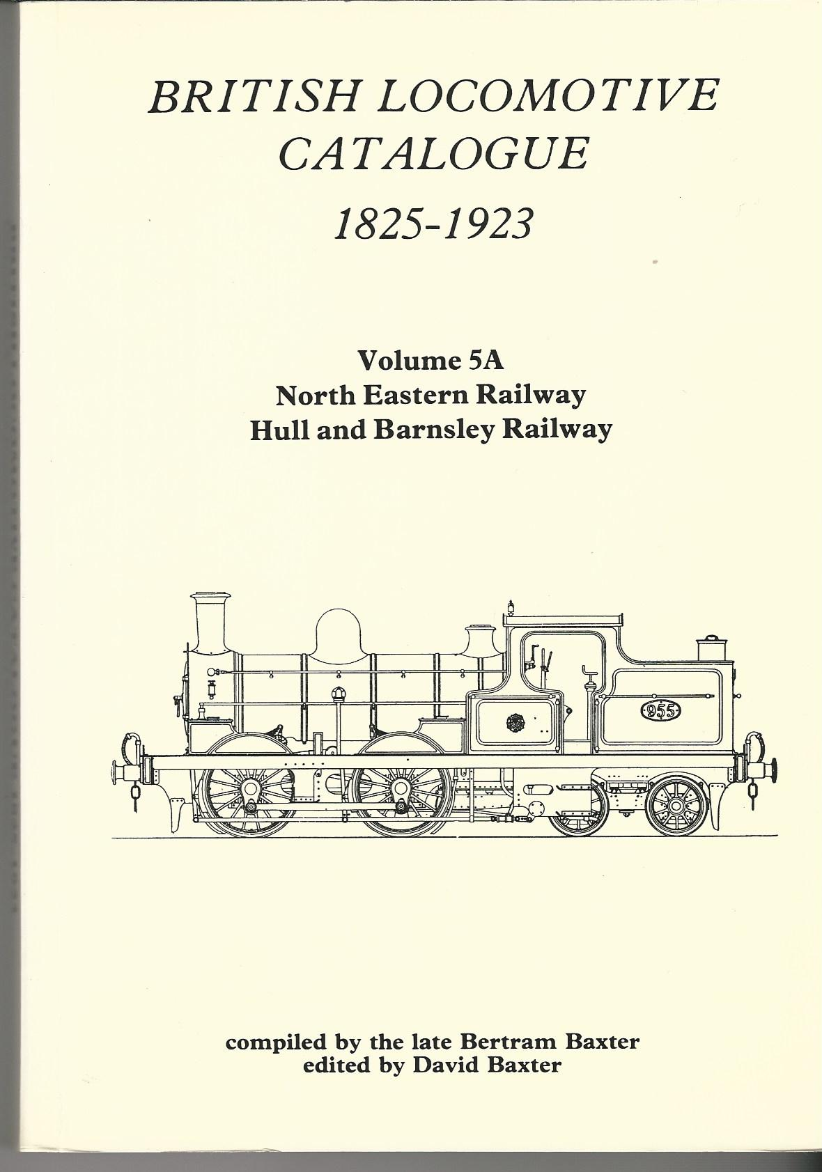 Image for British Locomotive Catalogue 1825 - 1923 Volume 5A - North Eastern Railway - Hull and Barnsley Railway and Vol 5B Great Northern Railway and Great Central Railway.