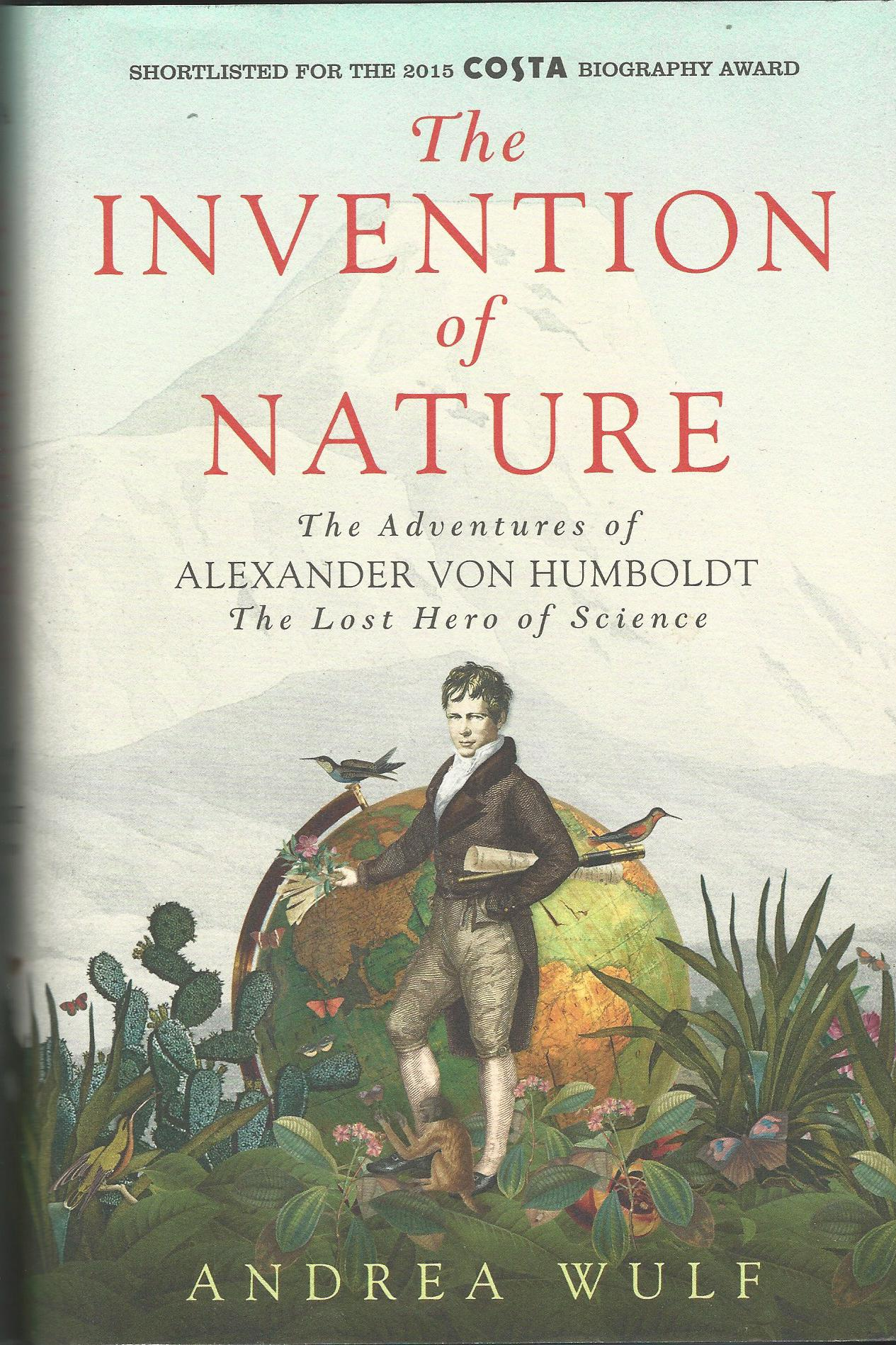 Image for The Invention of Nature: The Adventures of Alexander von Humboldt, the Lost Hero of Science: Costa & Royal Society Prize Winner