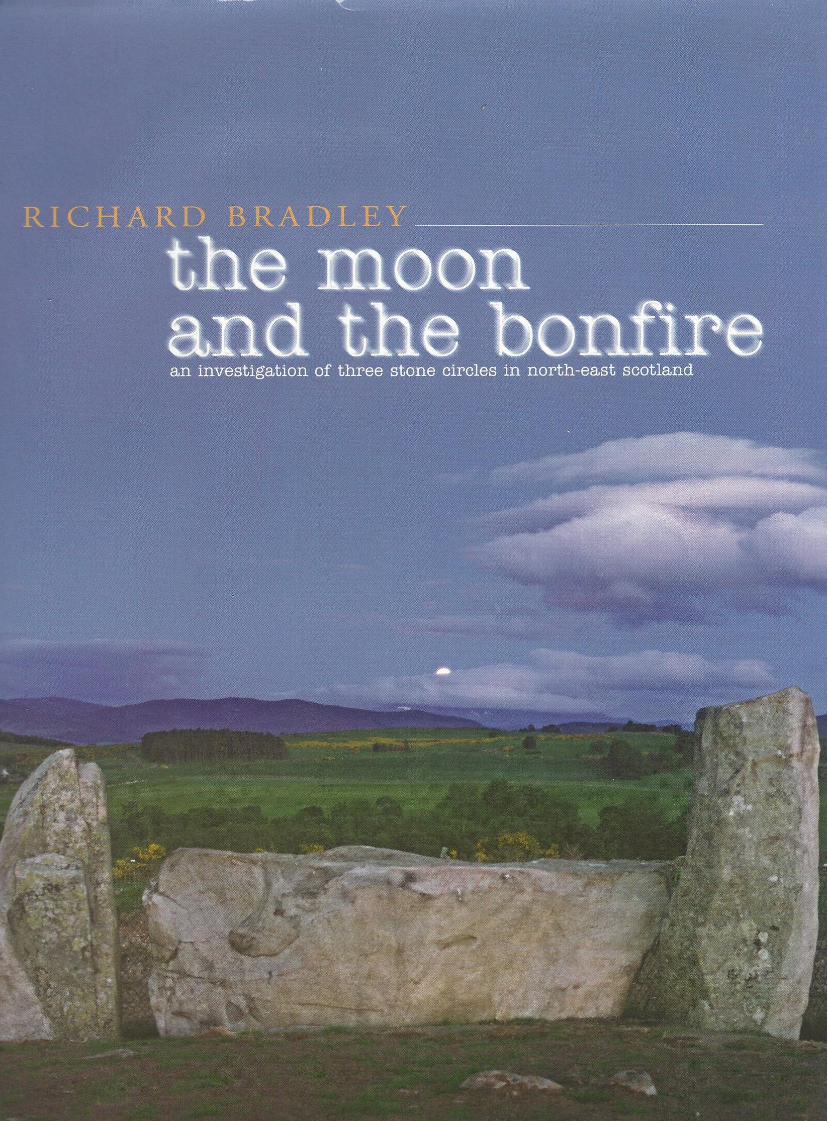 Image for The Moon and the Bonfire: An Investigation of Three Stone Circles in North-East Scotland