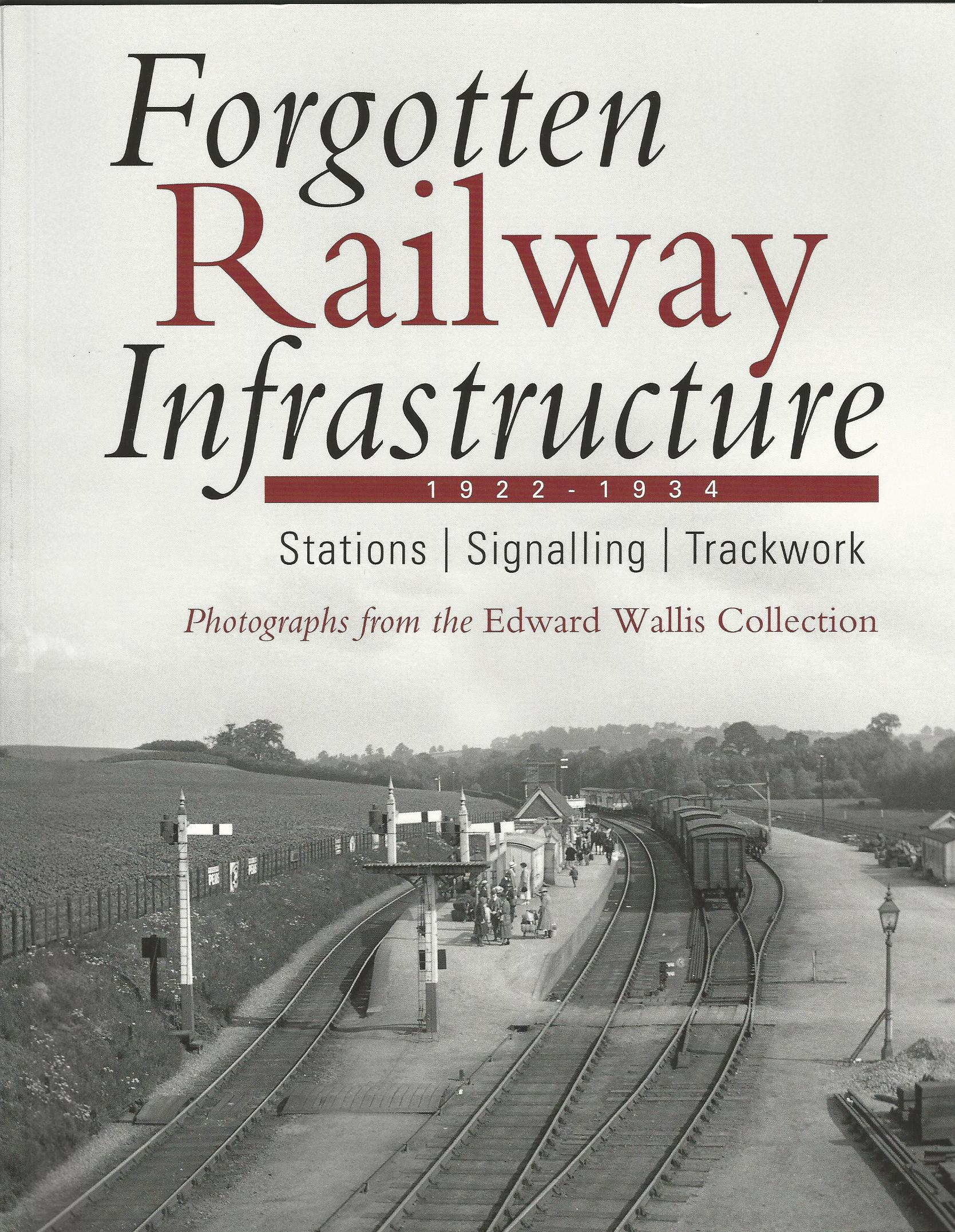 Image for Forgotten Railway Infrastructure 1922 - 1934: Stations, Signalling, Trackwork
