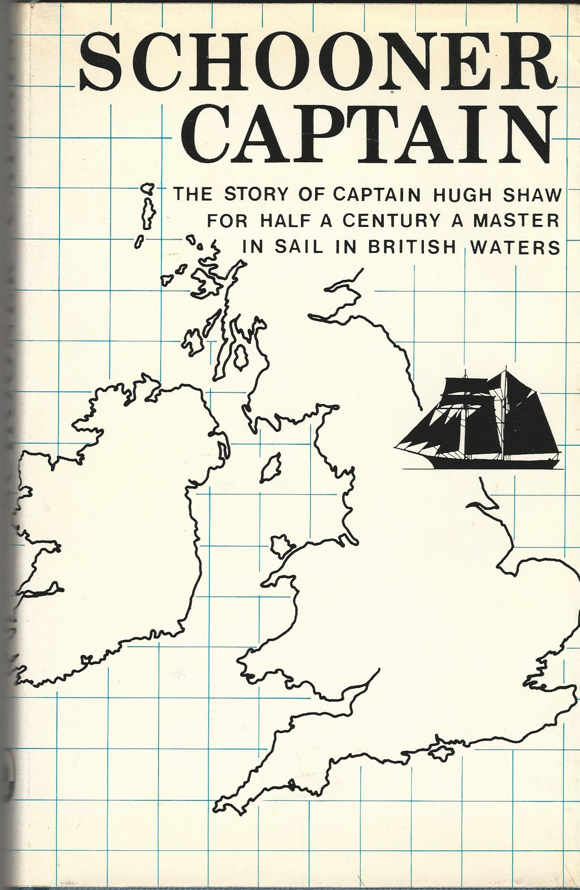 Image for Schooner Captain: The Story of Captain Hugh Shaw for Half a Century, A Master in Sail in British Waters.