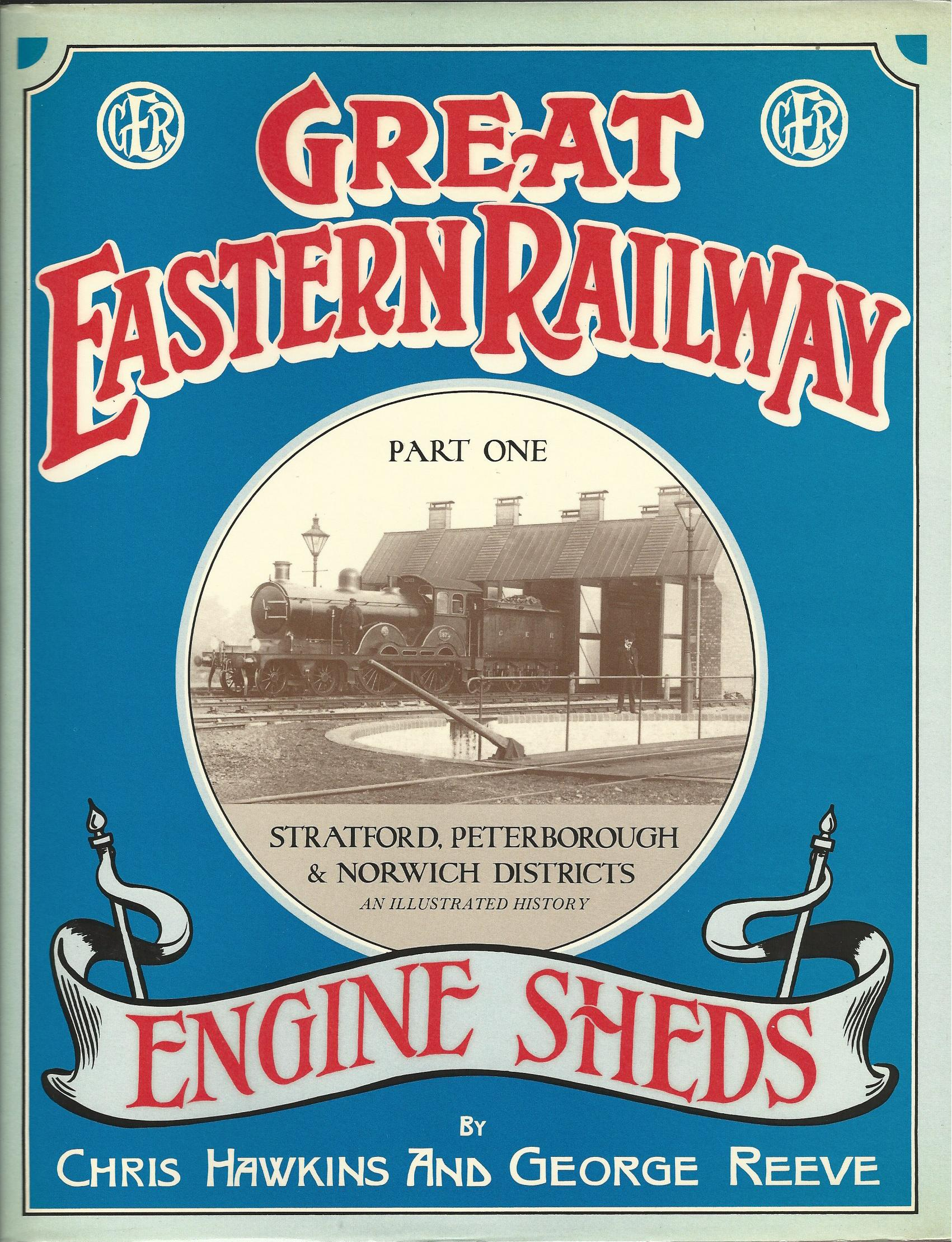 Image for Great Eastern Railway Engine Sheds: Stratford, Peterborough and Norwich Districts - Part 1.