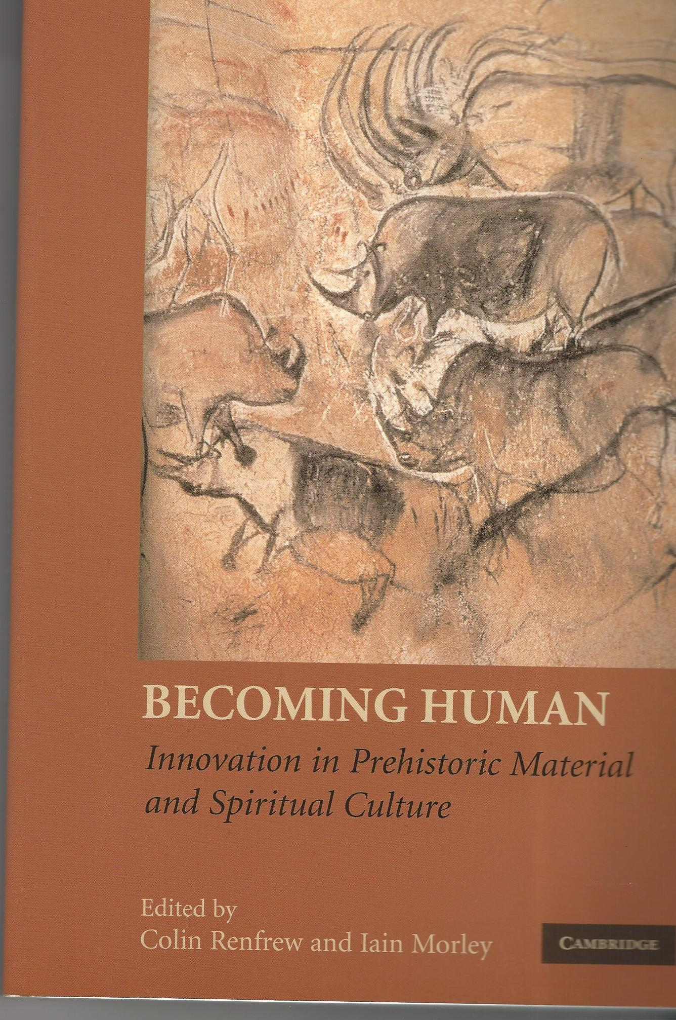 Image for Becoming Human: Innovation in Prehistoric Material and Spiritual Culture.