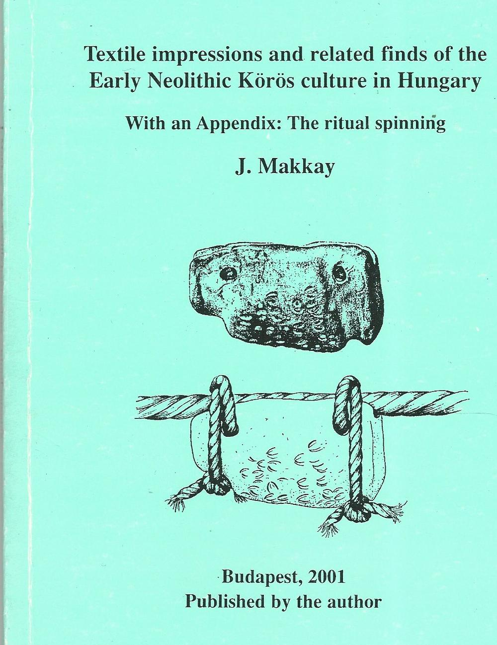 Image for Textile Impressions and Related Finds of the Early Neolithic Koros Culture in Hungary.