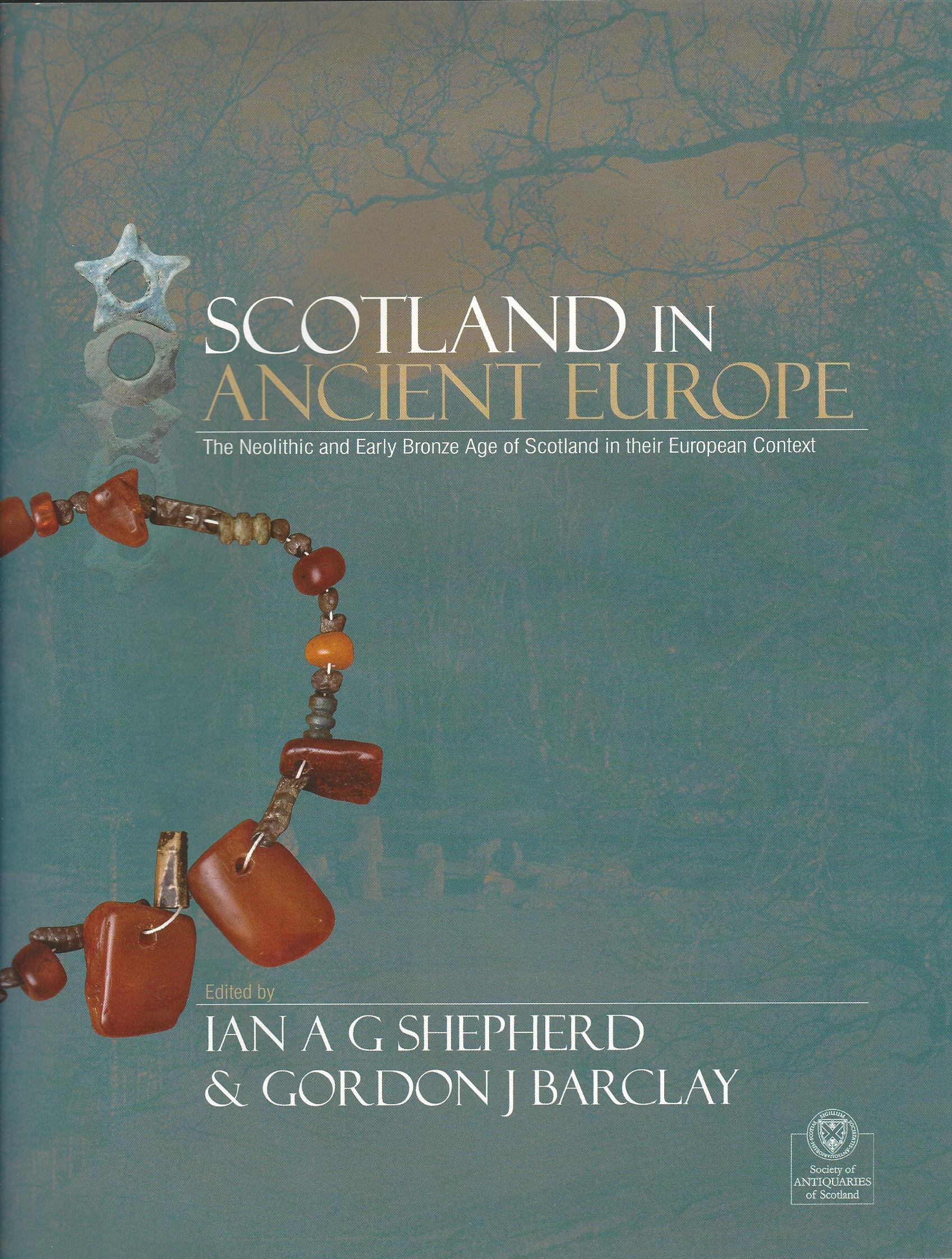 Image for Scotland in Ancient Europe: The Neolithic and Early Bronze Age of Scotland in their European Context