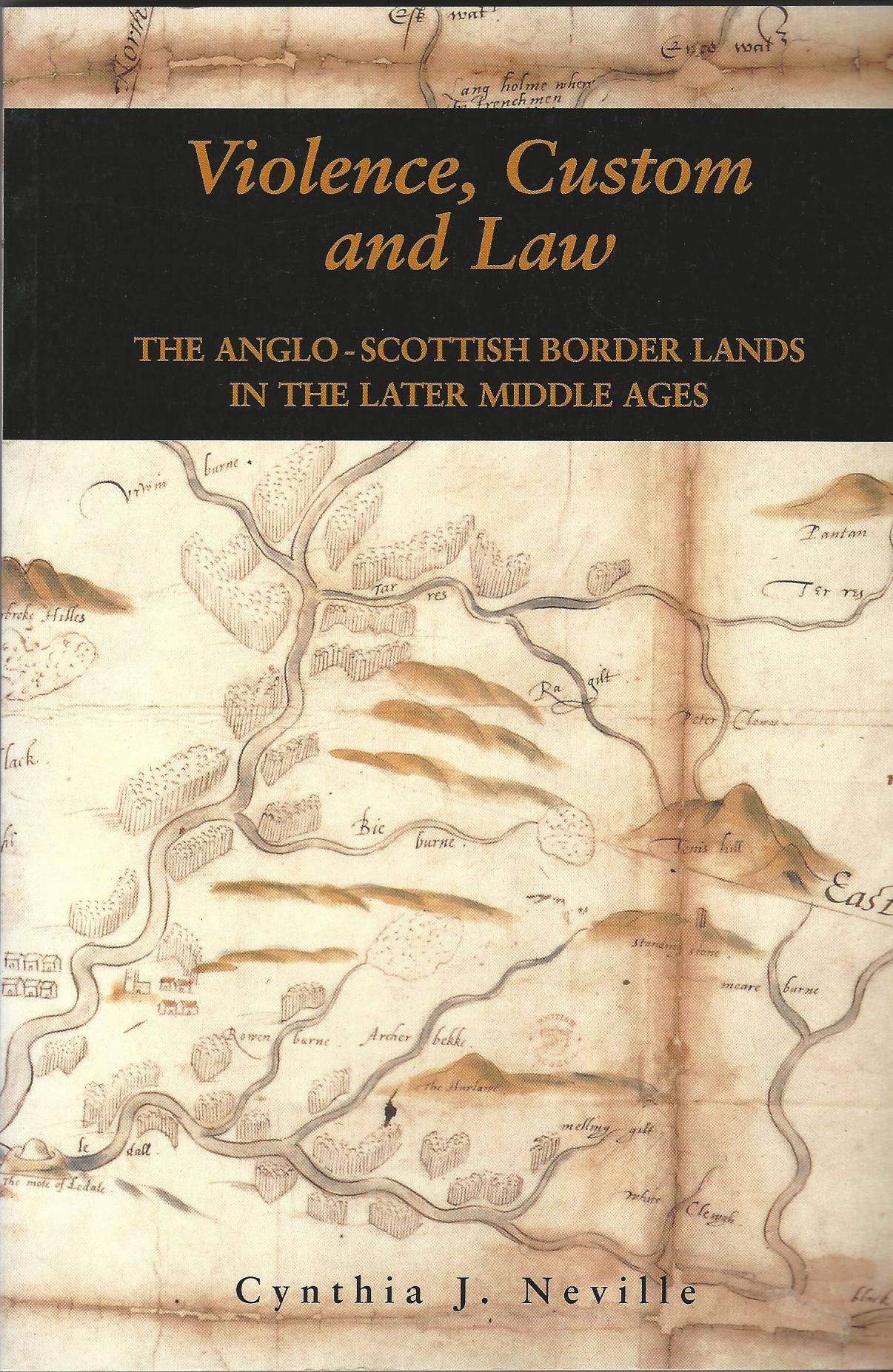 Image for Violence, Custom, and the Law: Violence, Custom and Law: The Anglo-Scottish Border Lands in the Later Middle Ages