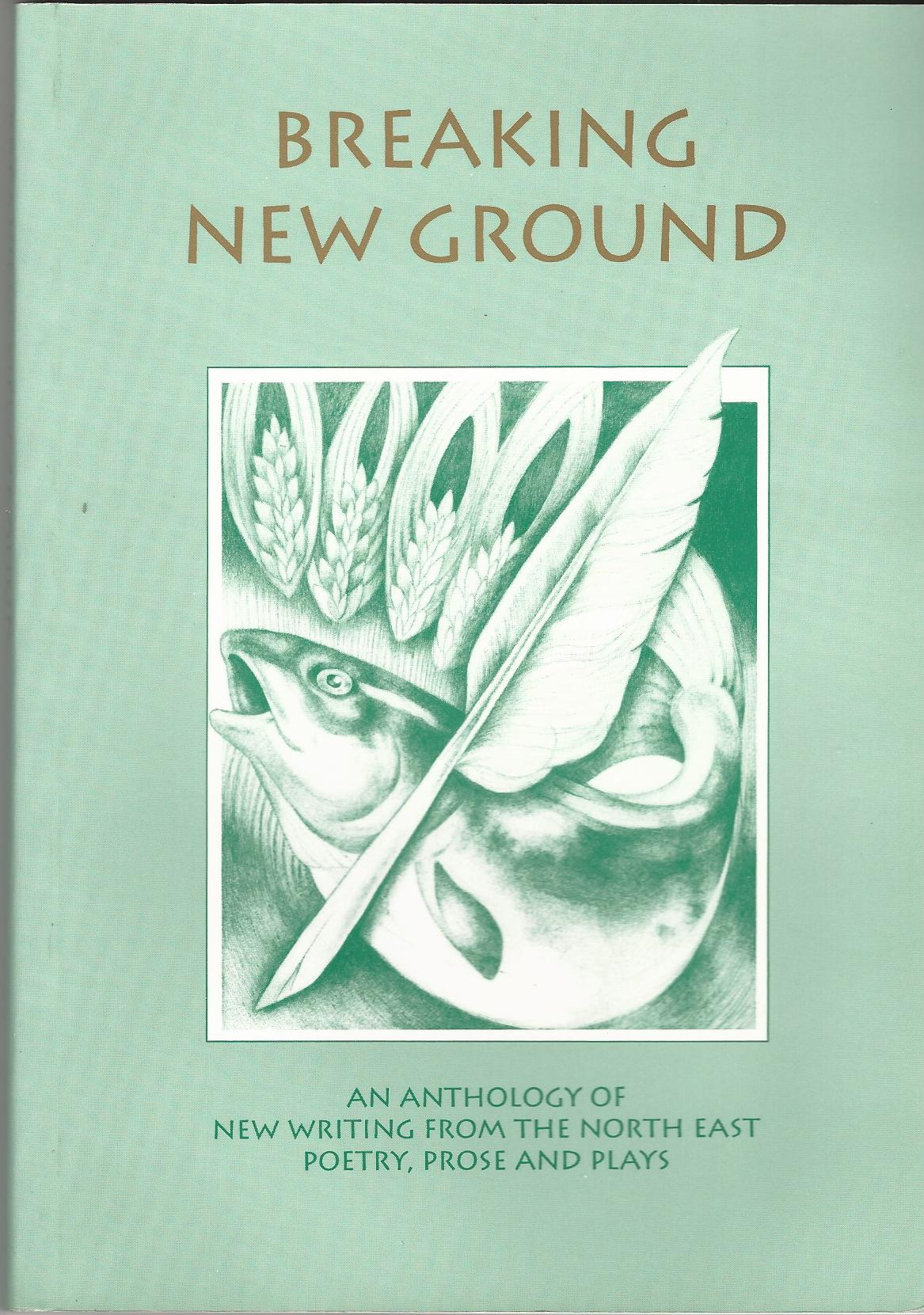 Image for Breaking New Ground: An Anthology of New Writing from the North East : Poetry, Prose and Plays