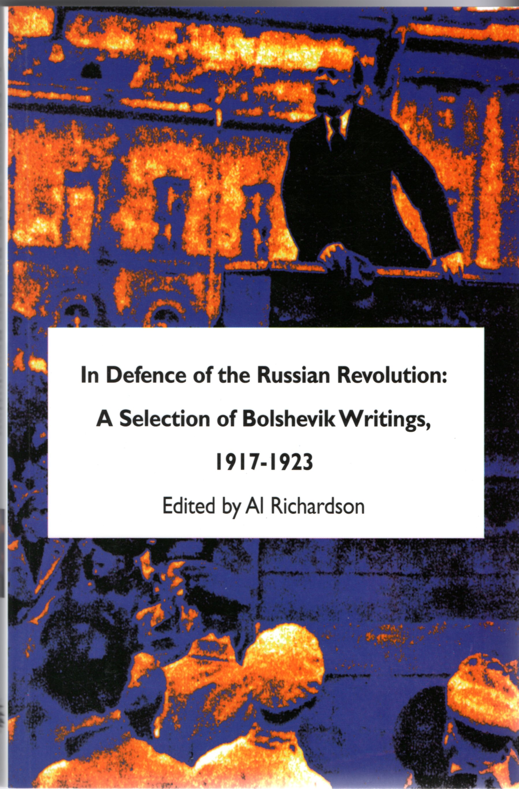 Image for In Defence of the Russian Revolution: A Selection of Bolshevik Writings, 1917-23