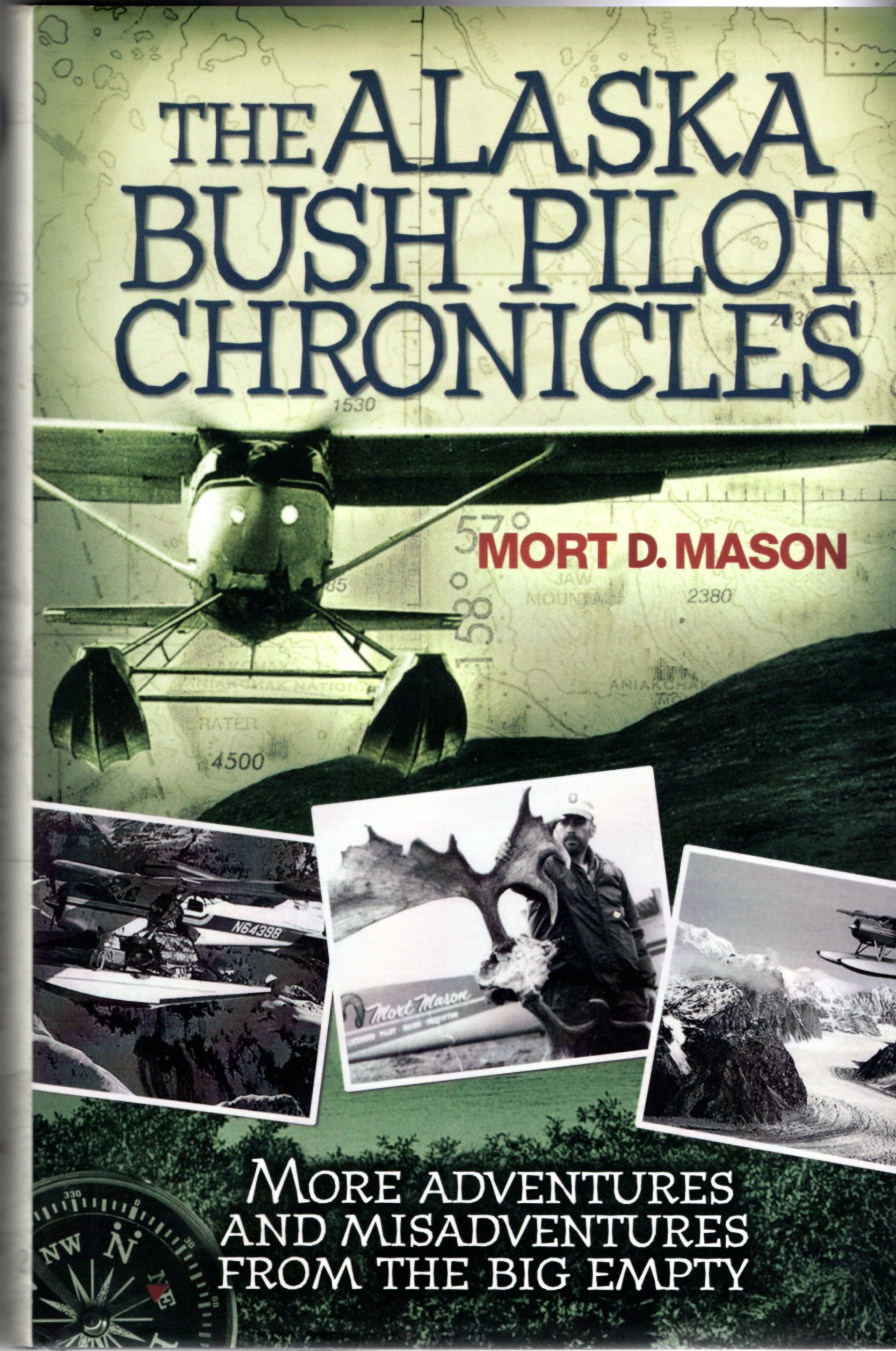 Image for The Alaska Bush Pilot Chronicles: More Adventures and Misadventures from the Big Empty