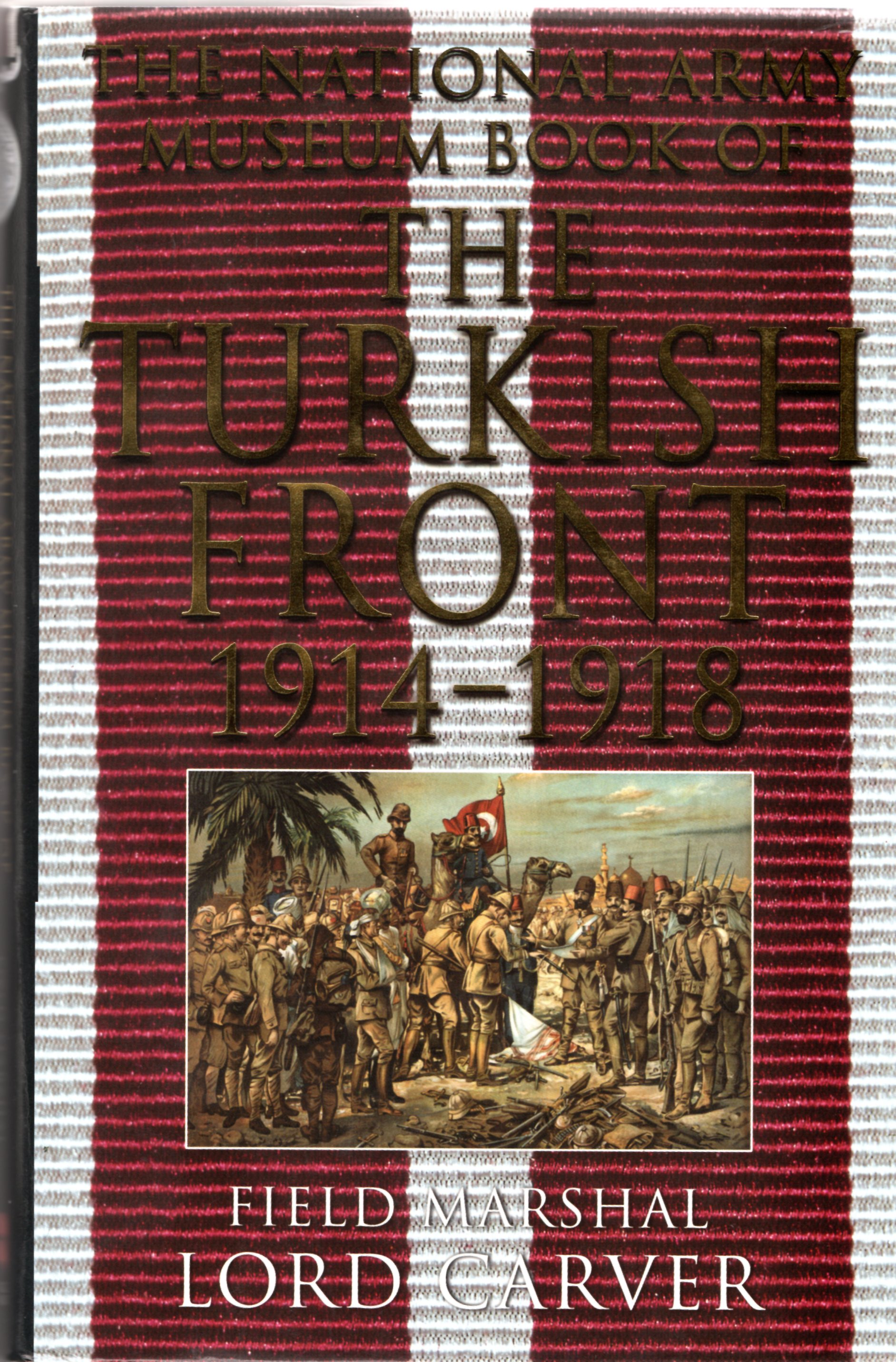 Image for The National Army Museum Book of the Turkish Front: The Campaigns at Gallipoli, in Meso: The Campaigns at Gallipoli, in Mesopotamia and Palestine
