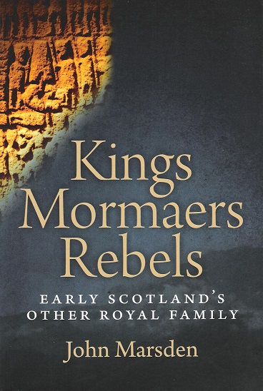 Image for Kings, Mormaers Rebels: Early Scotland's Other Royal Family.