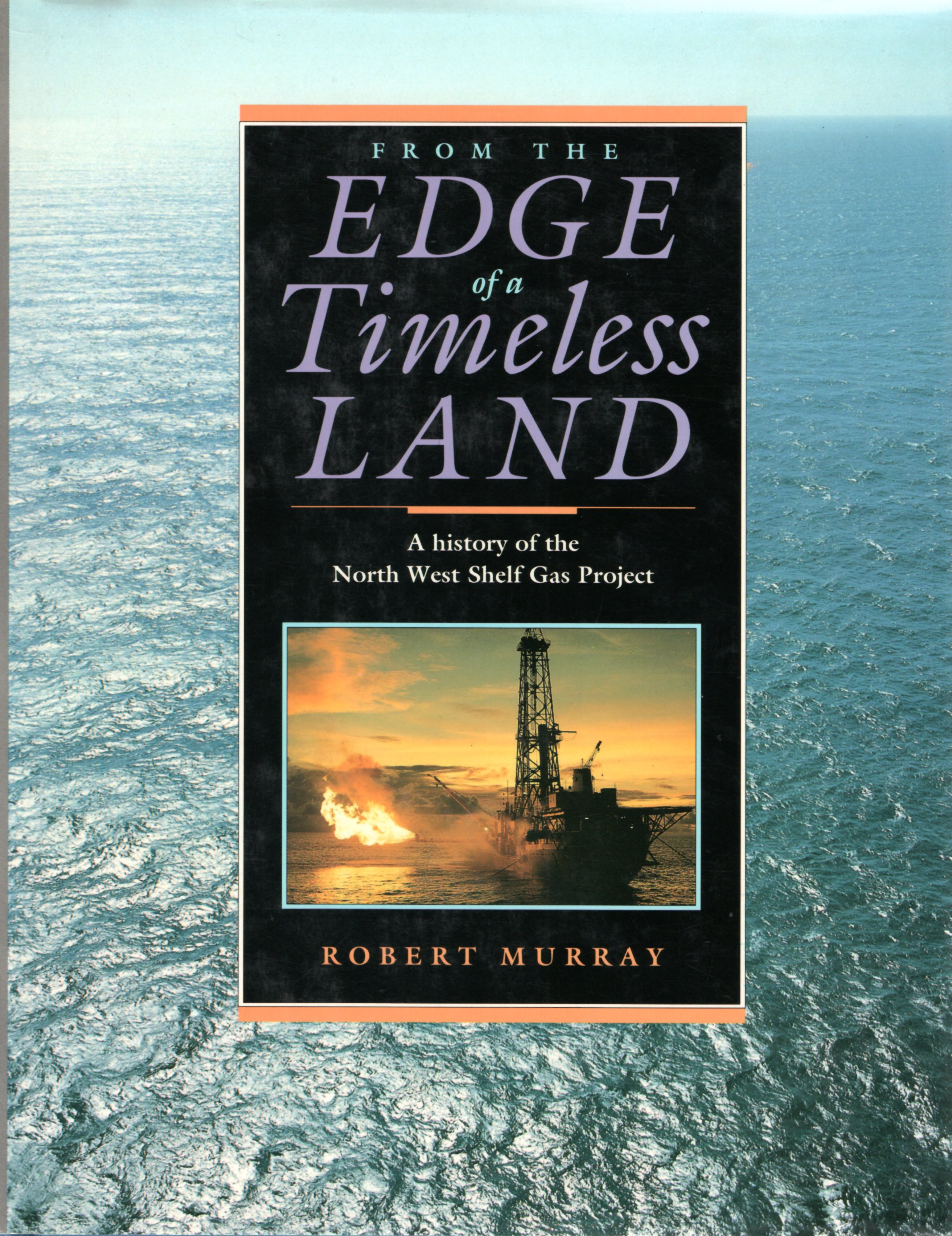 Image for From the Edge of a Timeless Land: A History of the North West Shelf Gas Project