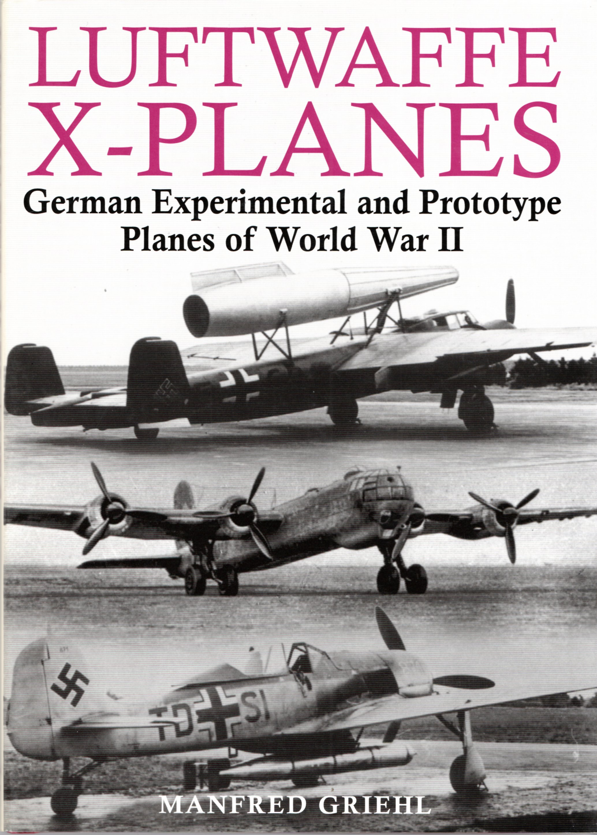 Image for Luftwaffe X-Planes: German Experimental and Prototype Planes of World War II