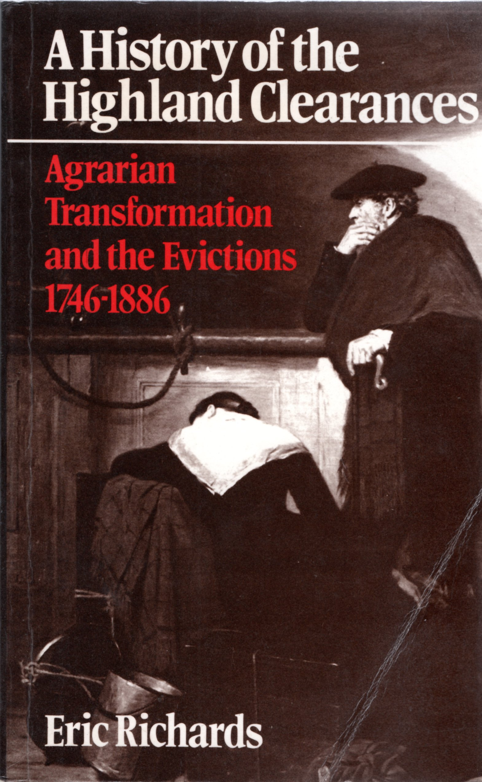 Image for The History of the Highland Clearances: Agrarian Transformation and the Evictions 1746-1886