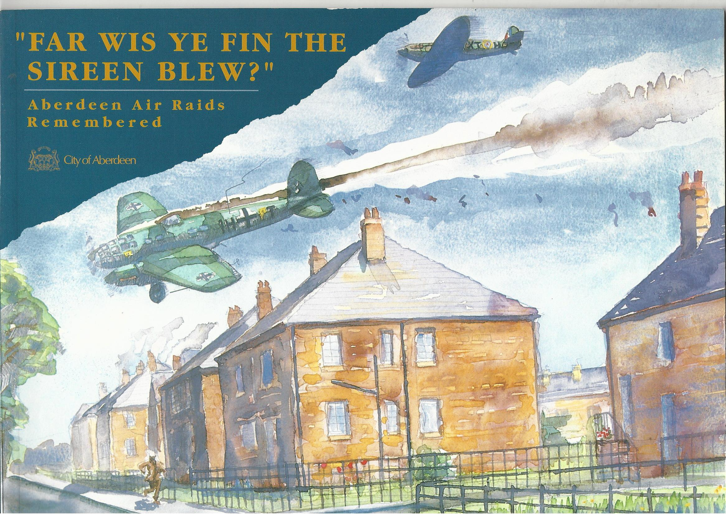 Image for Far Wis Ye Fin the Sireen Blew: Aberdeen Air Raids Remembered.