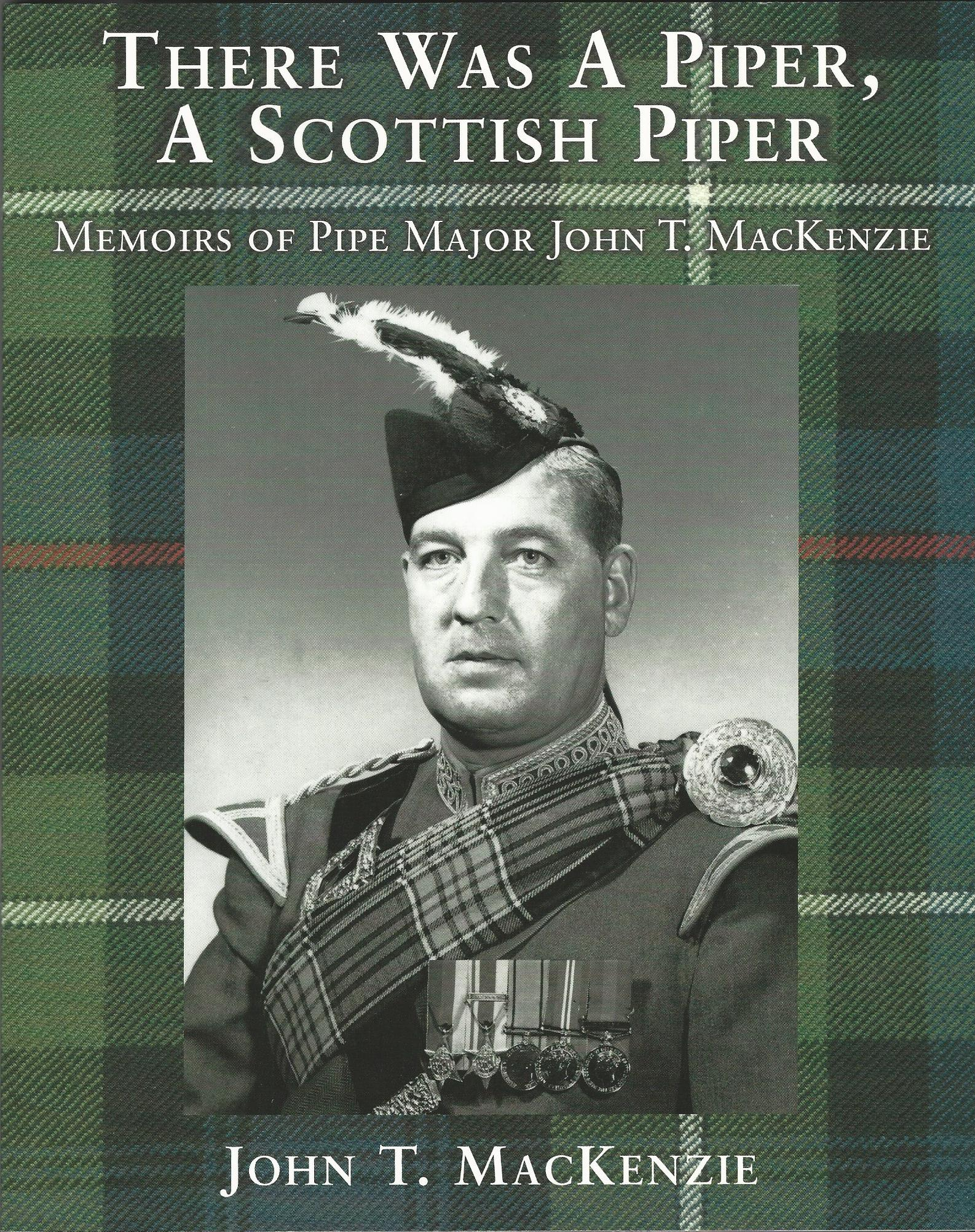 Image for There Was A Piper, A Scottish Piper: Memoirs of Pipe Major John T. MacKenzie