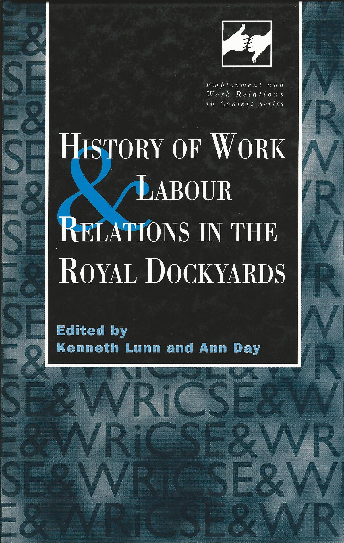 Image for History of Work and Labour Relations in the Royal Dockyards (Routledge Studies in Employment and Work Relations in Context)