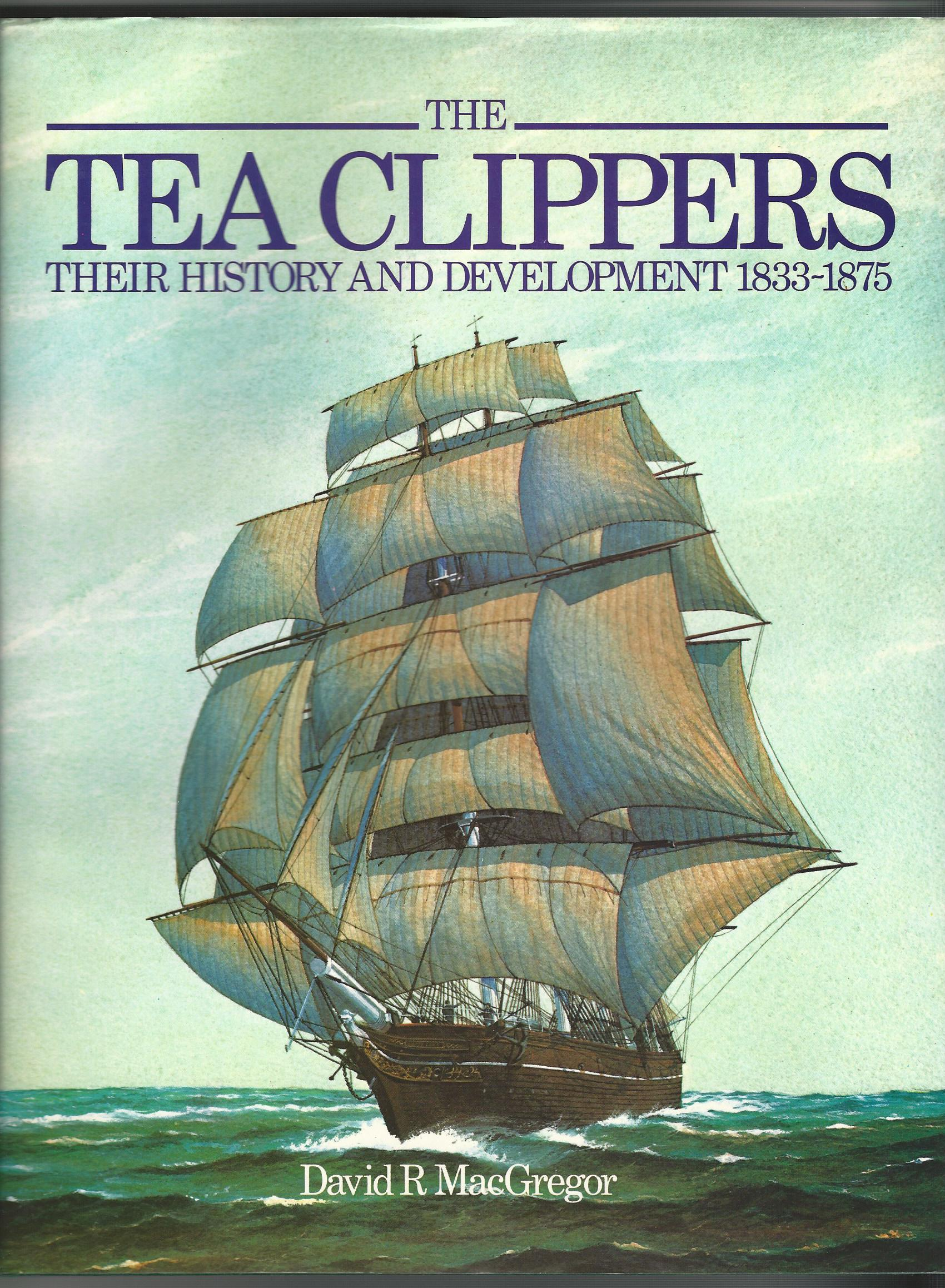 Image for The Tea Clippers: Their History and Development 1833-1875.