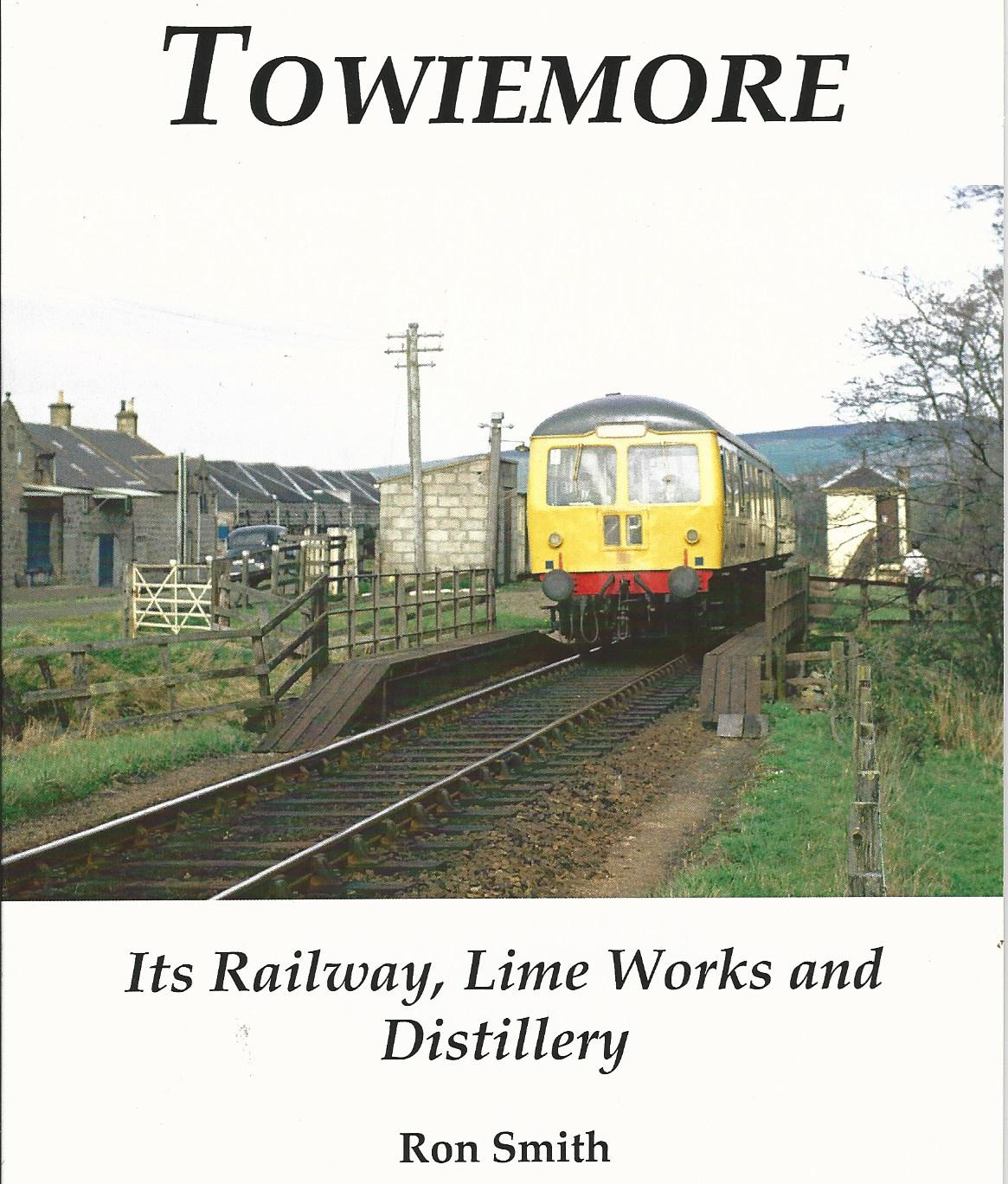 Image for Towiemore: Its Railway, Lime Works and Distillery.