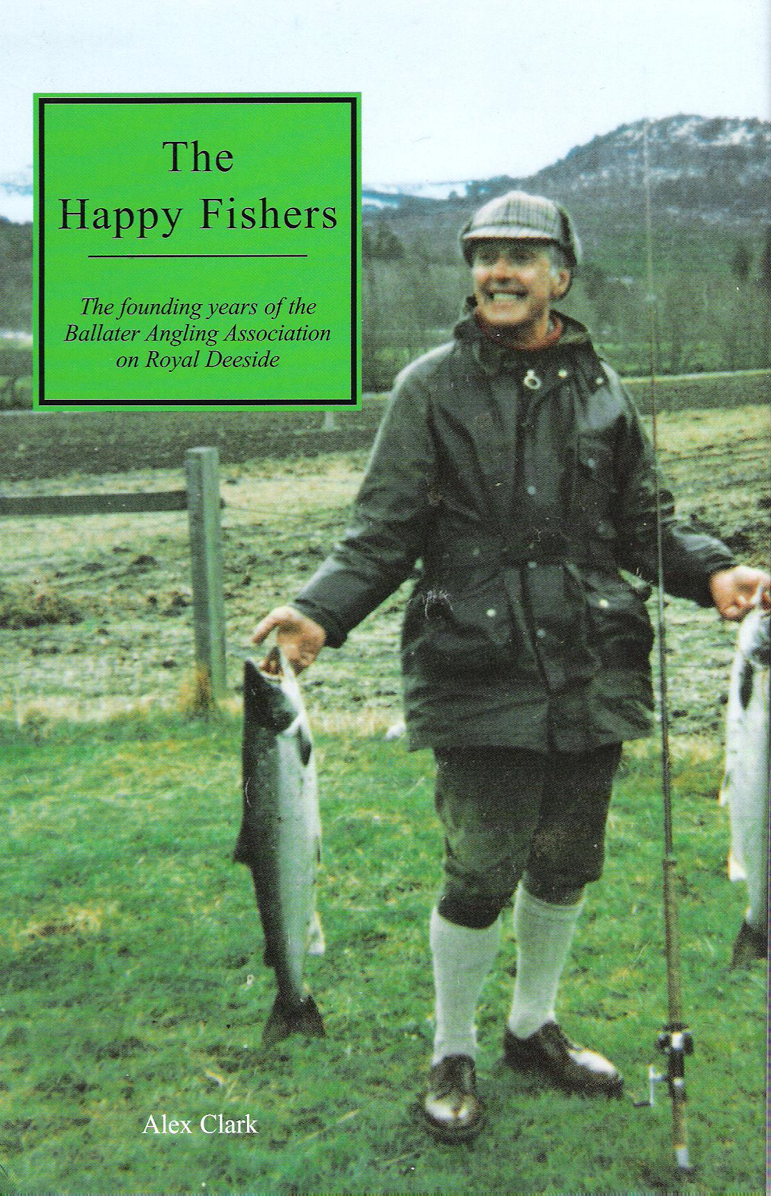Image for The Happy Fishers:The Founding Years of the Ballater Angling Association on Royal Deeside.