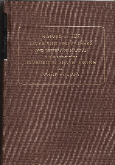 Image for History of the Liverpool Privateers and Letters of Marque with an account of the Liverpool Slave Trade.