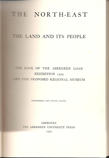 Image for The North-east: The Land and its People:The Book of the Aberdeen Loan Exhibition 1929 and the Proposed Regional Museum.