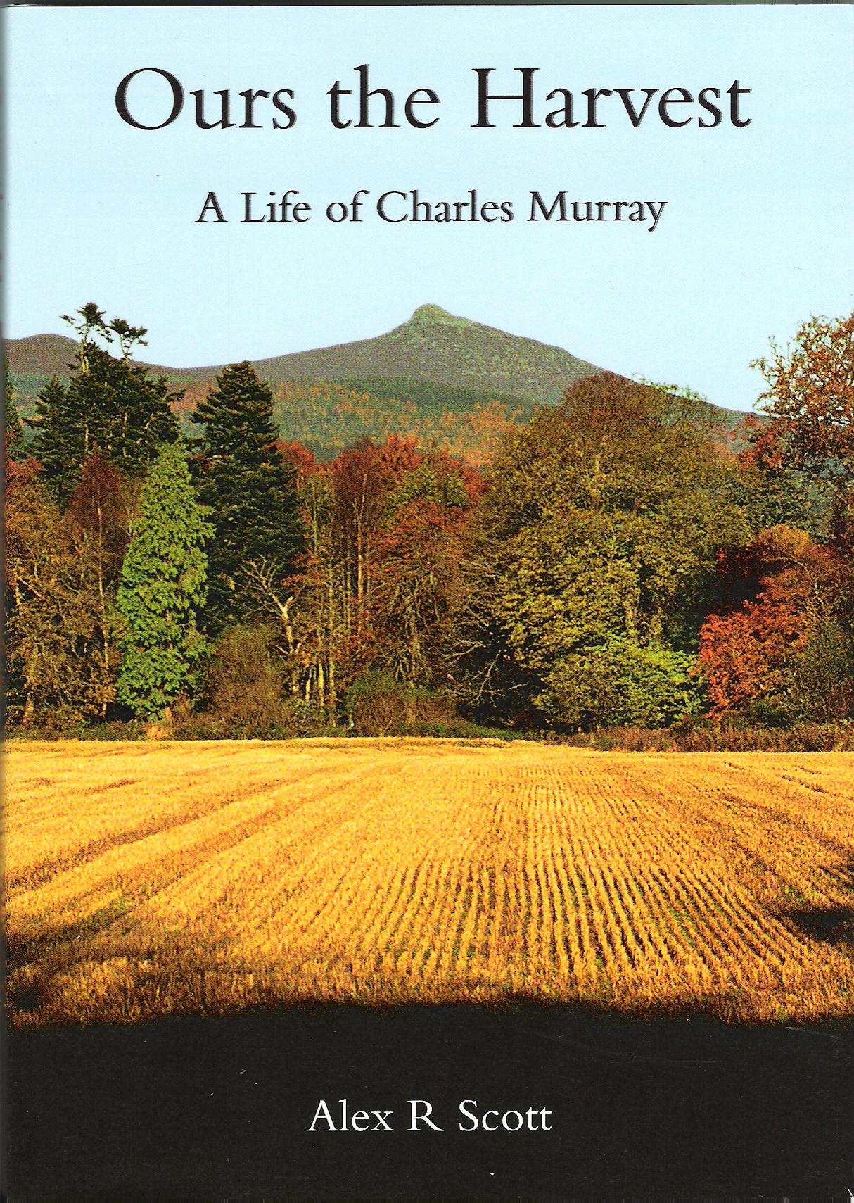 Image for Ours the Harvest: A life of Charles Murray.