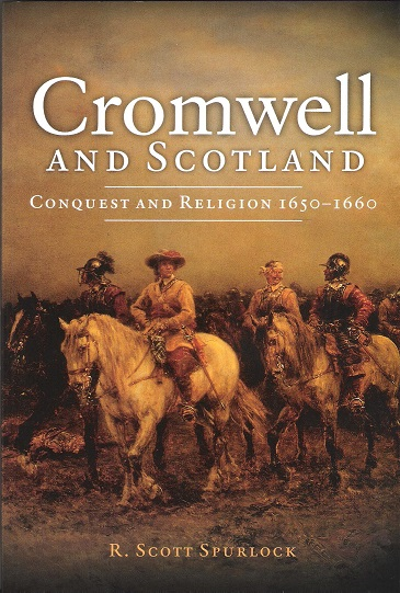 Cromwell and Scotland: Conquest and Religion 1650-1660.