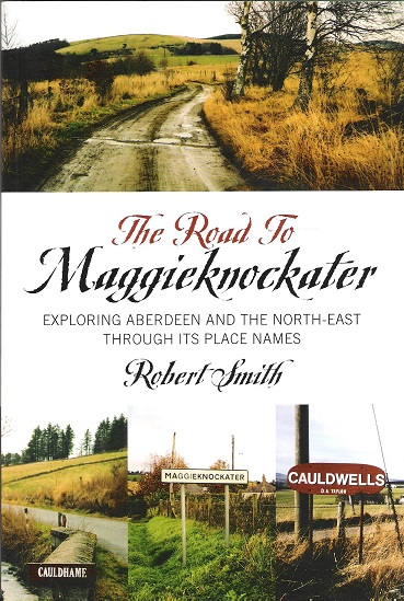 Image for The Road to Maggieknockater: Exploring Aberdeen and the North-East Through its Place Names.
